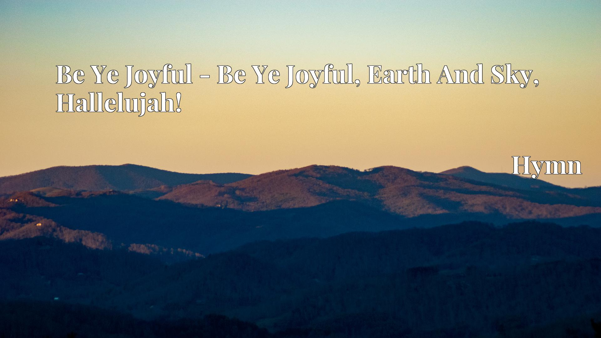 Be Ye Joyful - Be Ye Joyful, Earth And Sky, Hallelujah! - Hymn