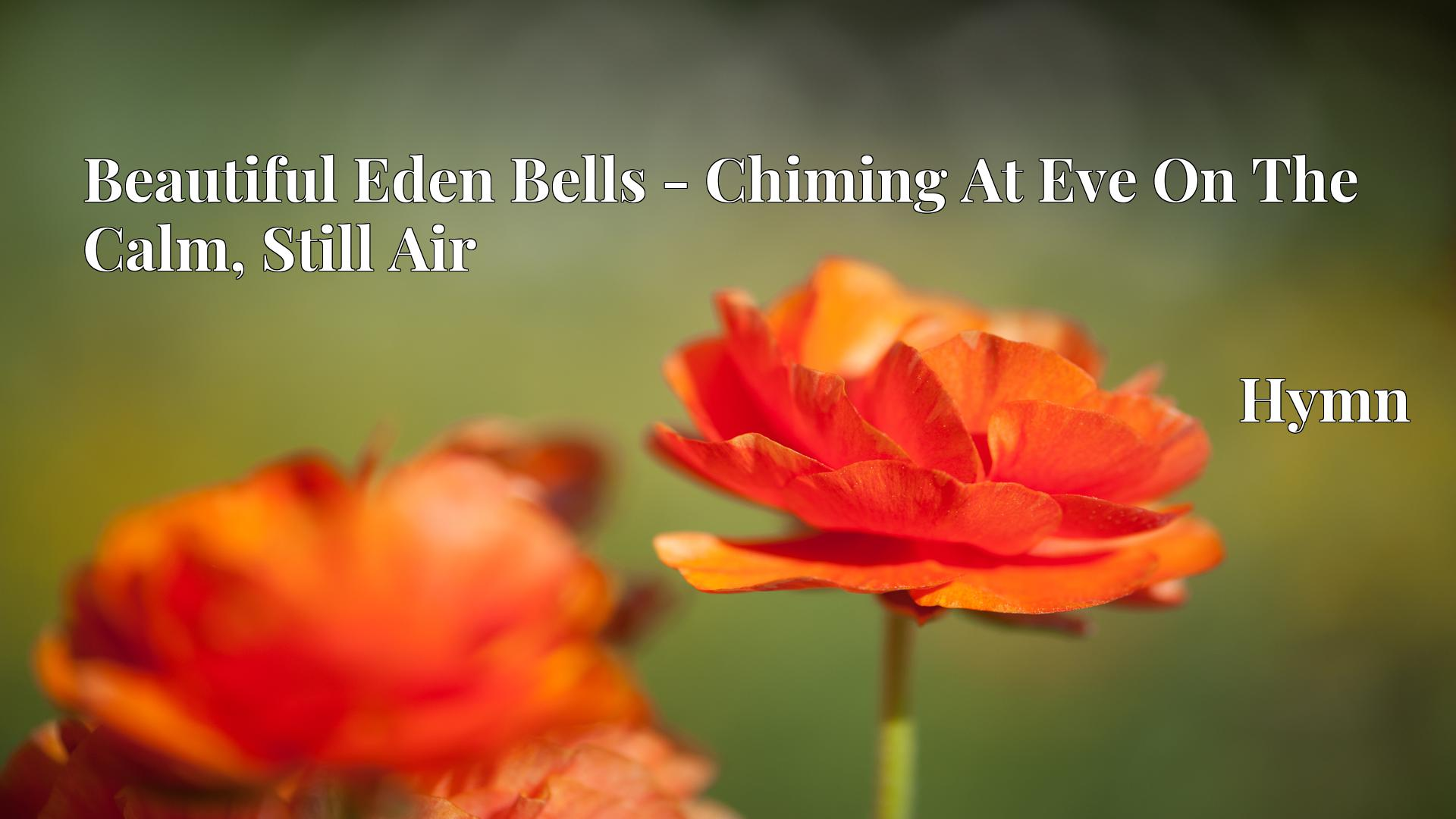 Beautiful Eden Bells - Chiming At Eve On The Calm, Still Air Hymn