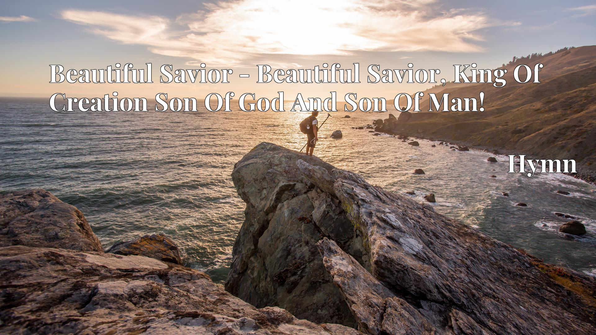 Beautiful Savior - Beautiful Savior, King Of Creation Son Of God And Son Of Man! - Hymn