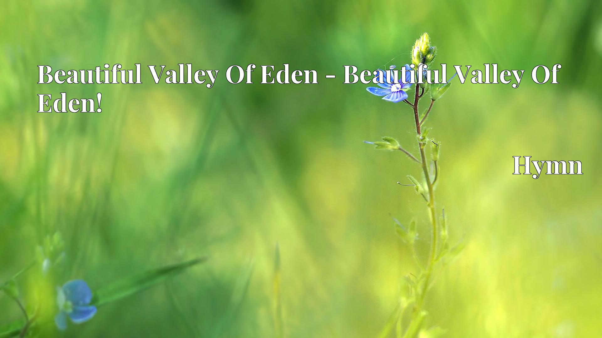 Beautiful Valley Of Eden - Beautiful Valley Of Eden! - Hymn