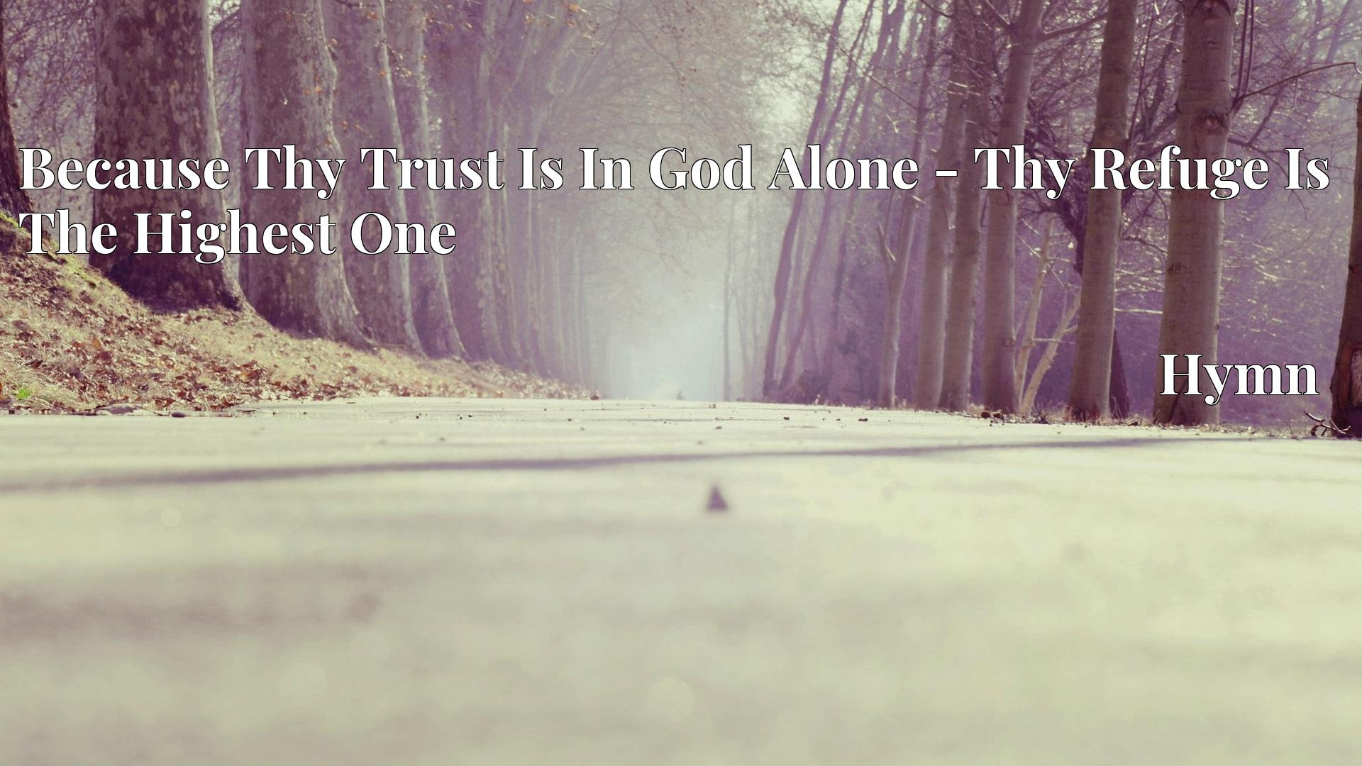 Because Thy Trust Is In God Alone - Thy Refuge Is The Highest One Hymn