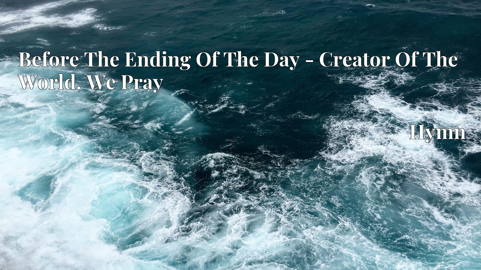 Before The Ending Of The Day - Creator Of The World, We Pray Hymn