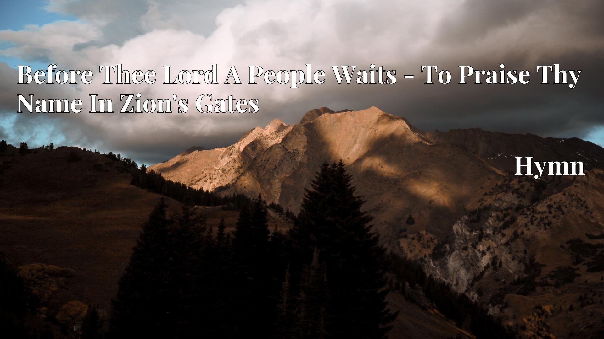 Before Thee Lord A People Waits - To Praise Thy Name In Zion's Gates - Hymn