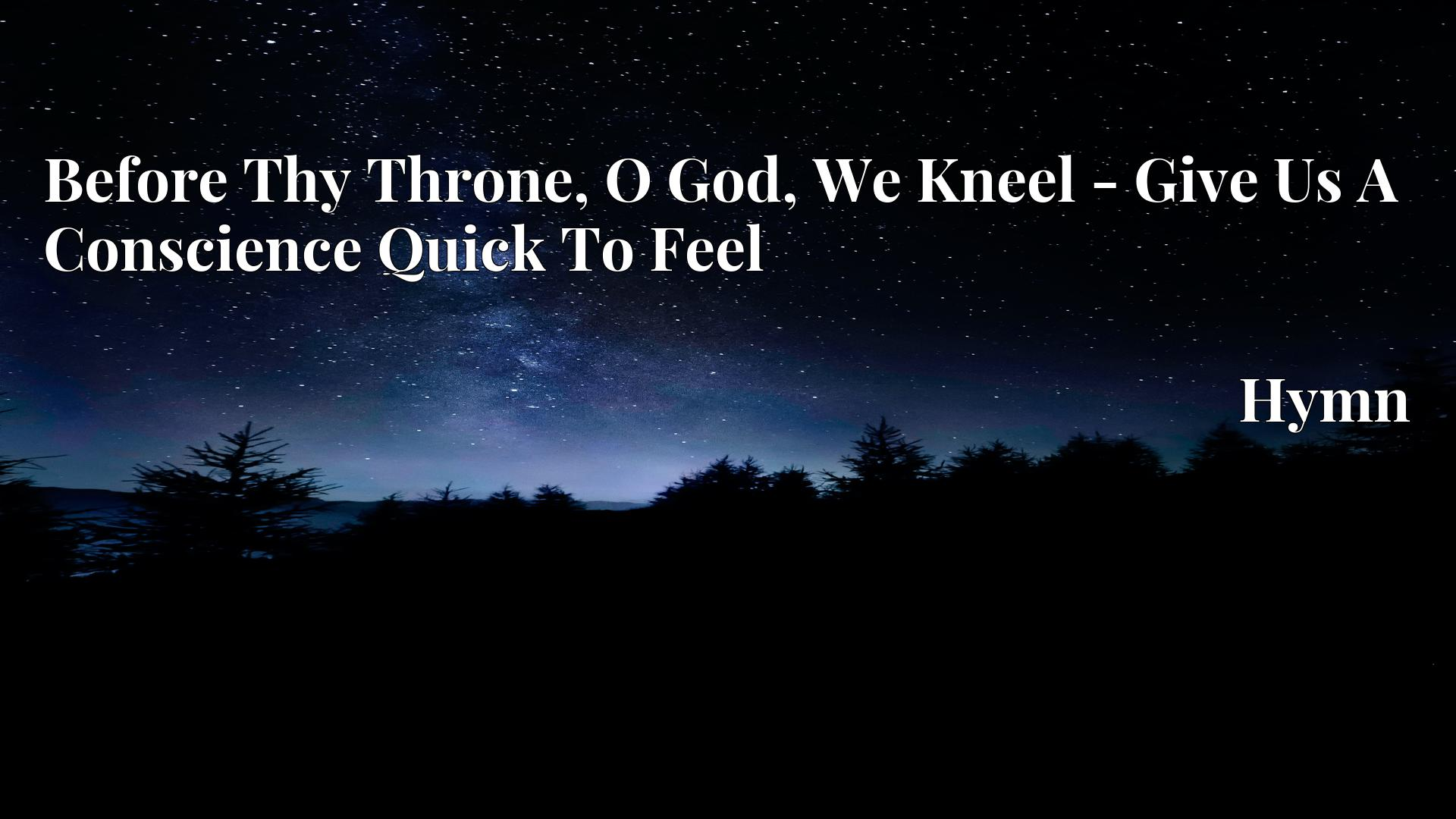 Before Thy Throne, O God, We Kneel - Give Us A Conscience Quick To Feel Hymn