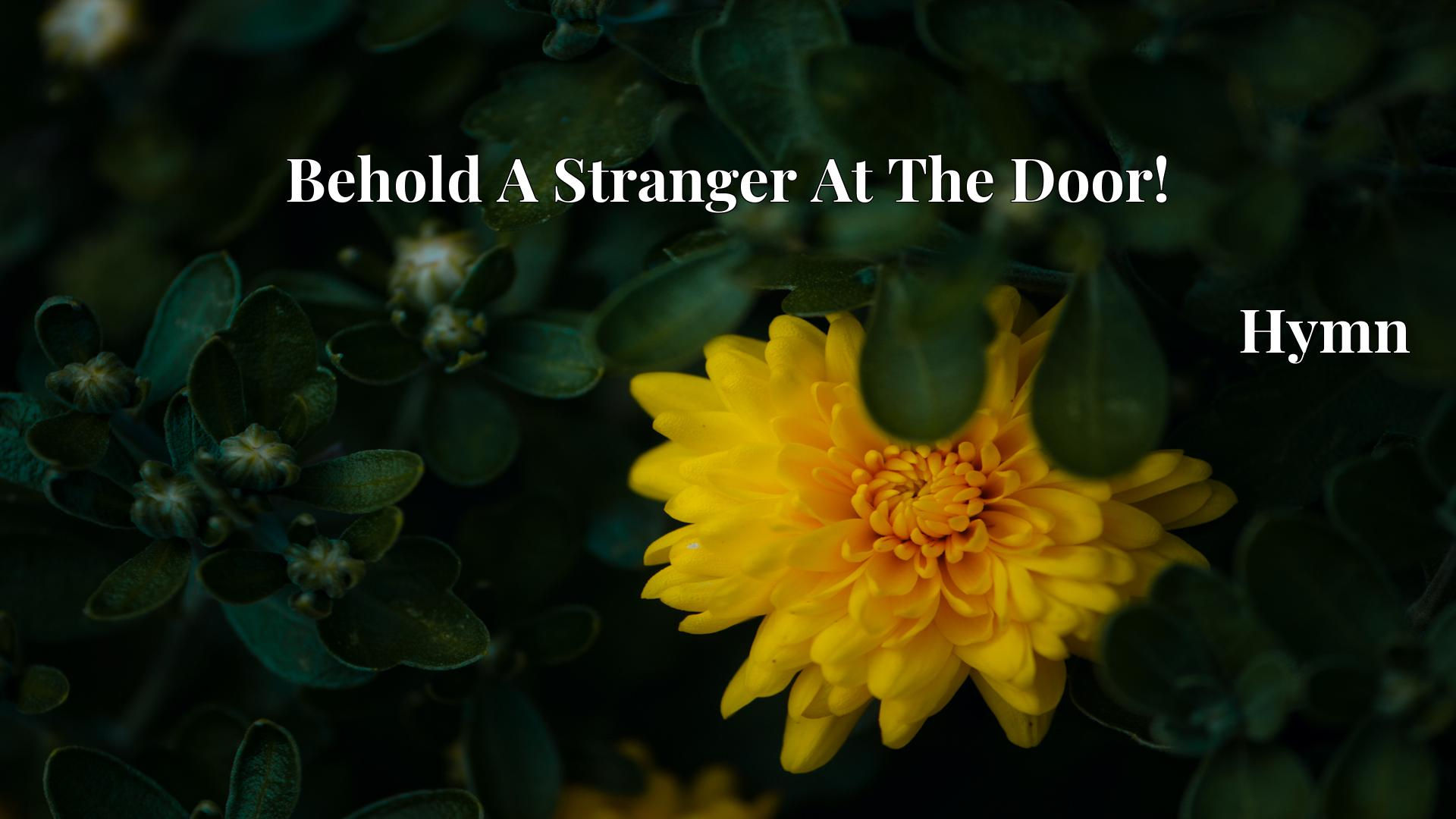 Behold A Stranger At The Door! Hymn