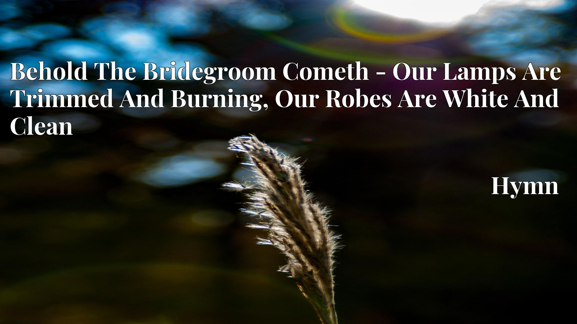Behold The Bridegroom Cometh - Our Lamps Are Trimmed And Burning, Our Robes Are White And Clean - Hymn