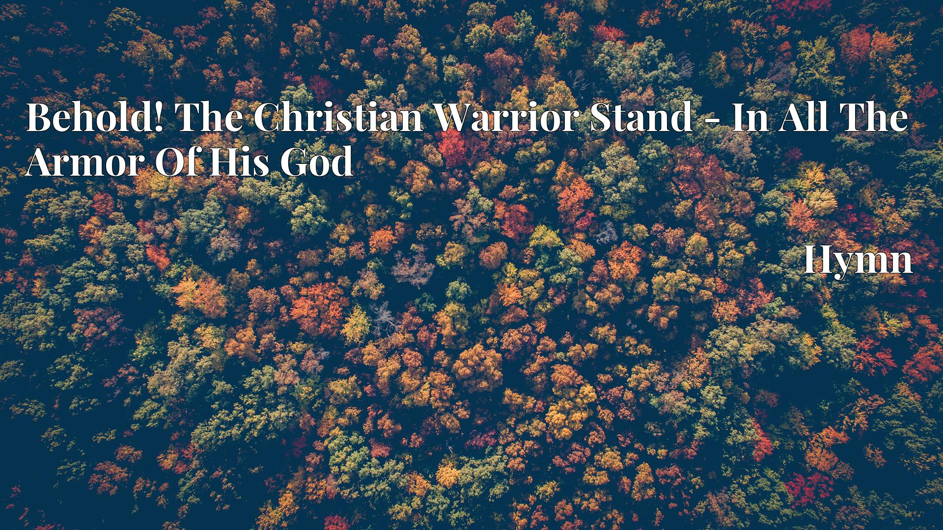 Behold! The Christian Warrior Stand - In All The Armor Of His God Hymn