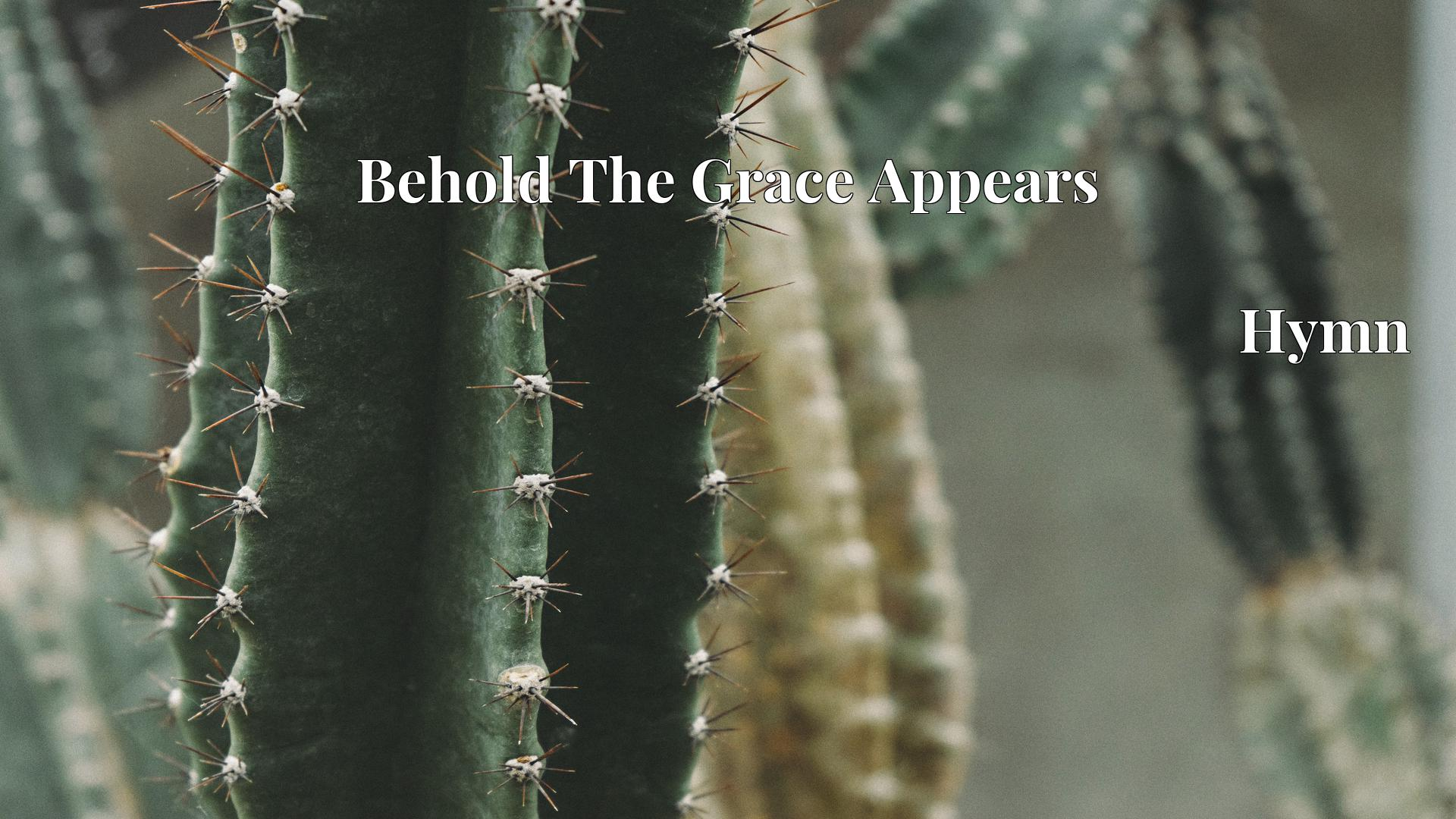 Behold The Grace Appears Hymn