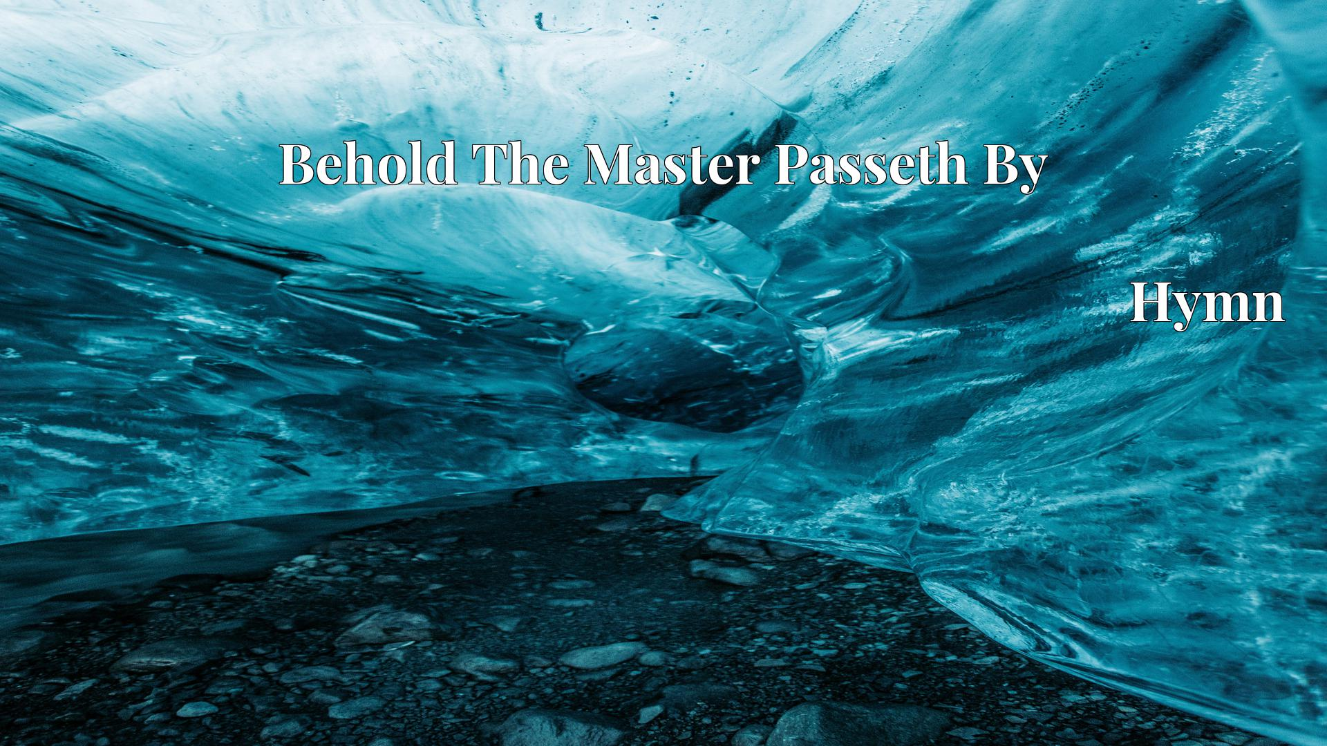 Behold The Master Passeth By Hymn