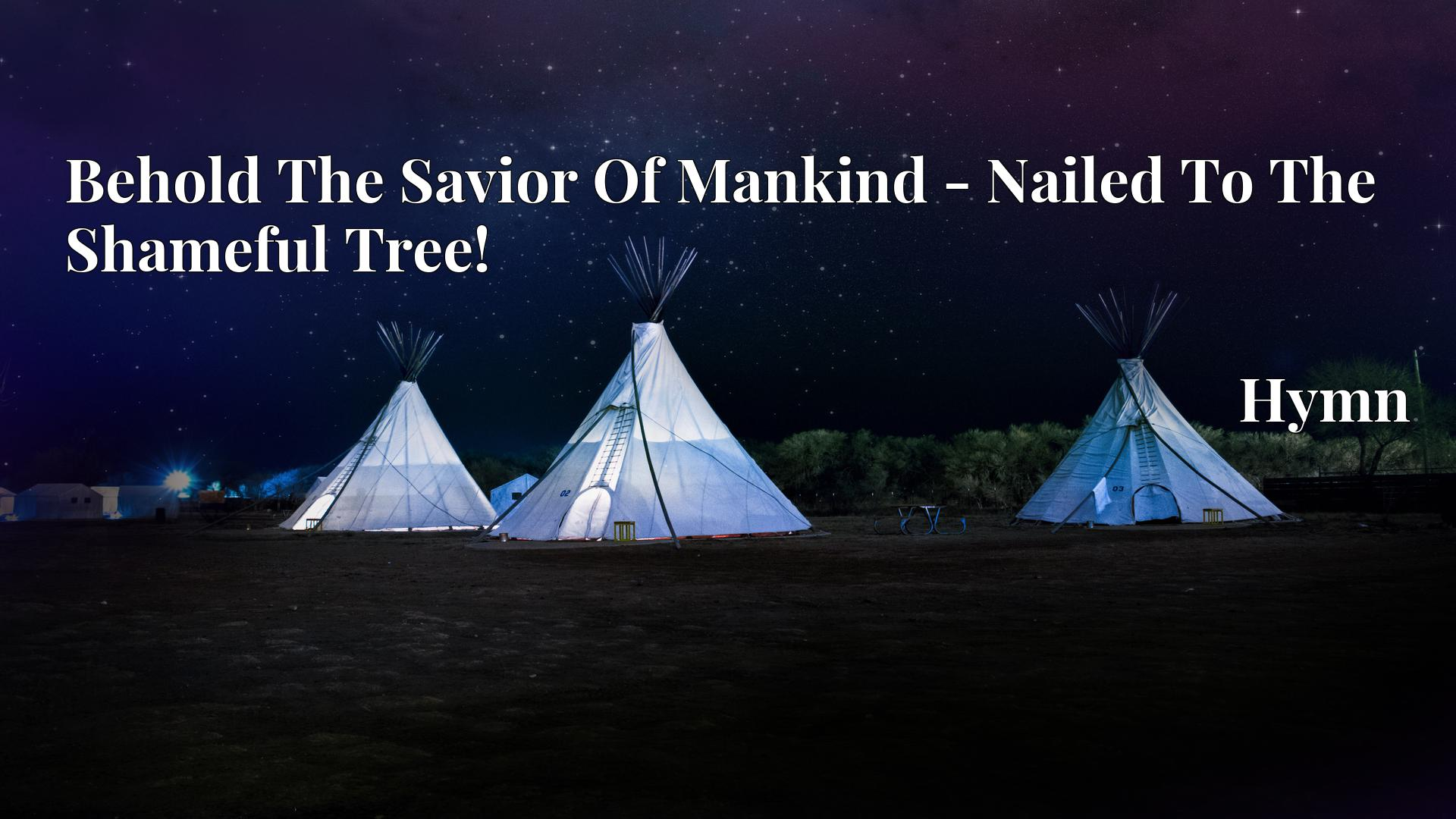 Behold The Savior Of Mankind - Nailed To The Shameful Tree! Hymn