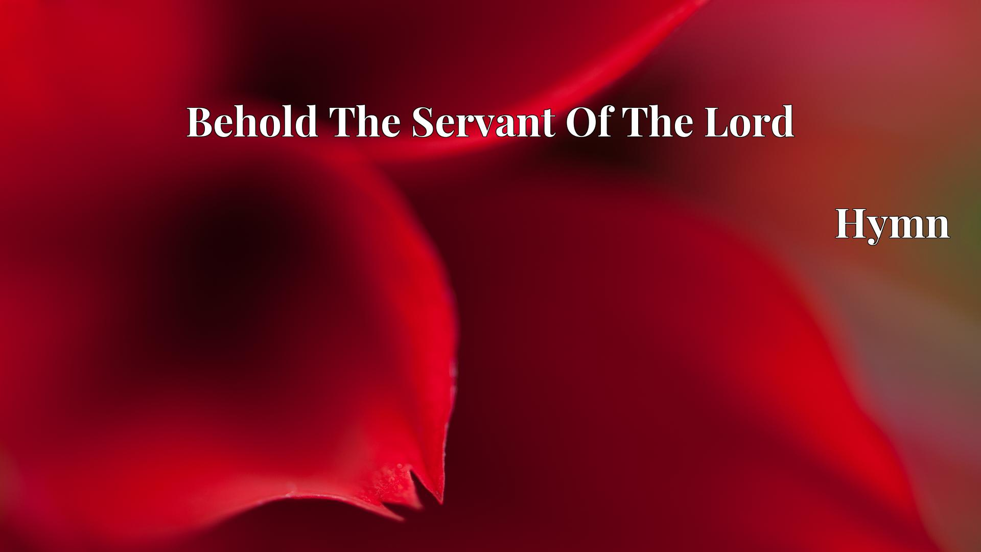 Behold The Servant Of The Lord Hymn