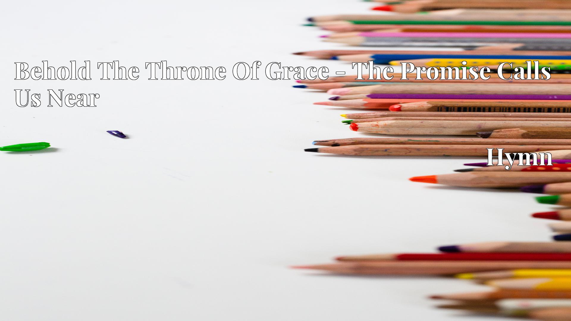 Behold The Throne Of Grace - The Promise Calls Us Near - Hymn