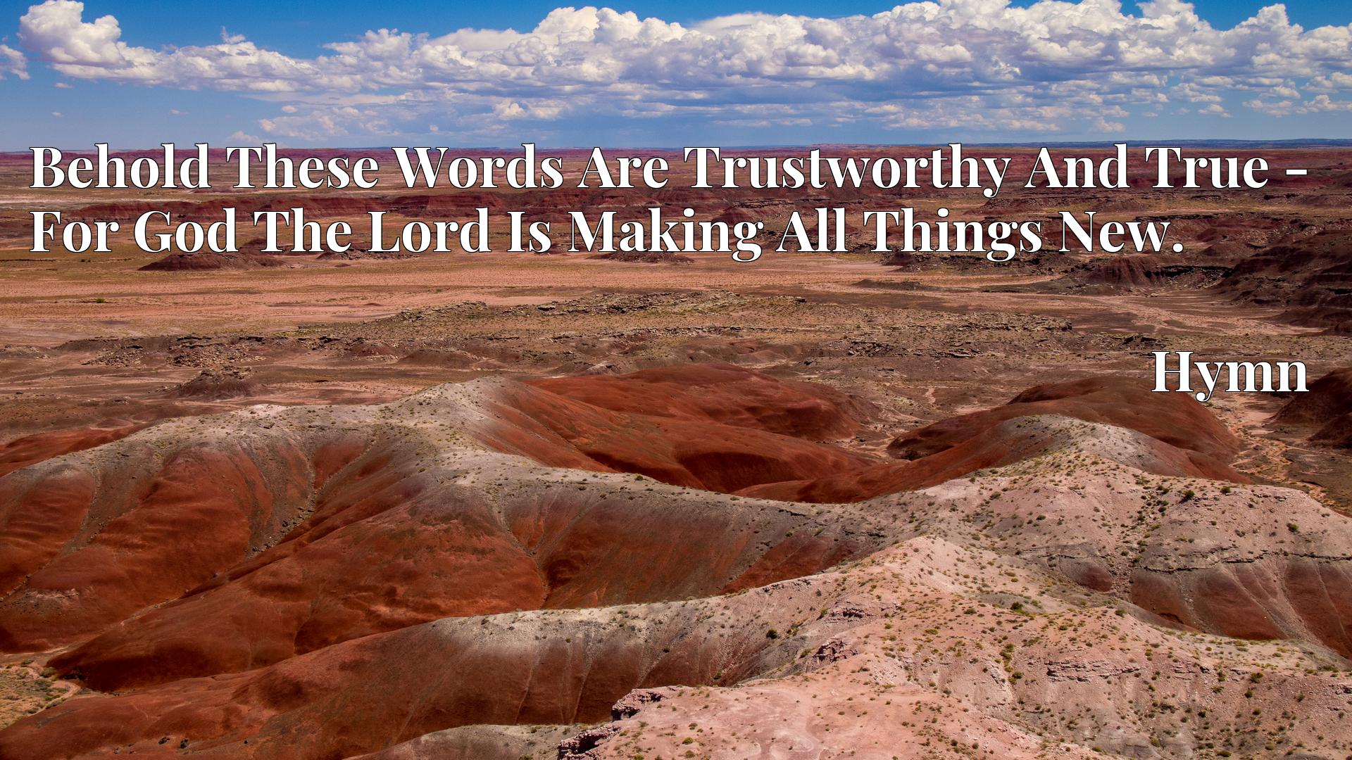 Behold These Words Are Trustworthy And True - For God The Lord Is Making All Things New. Hymn