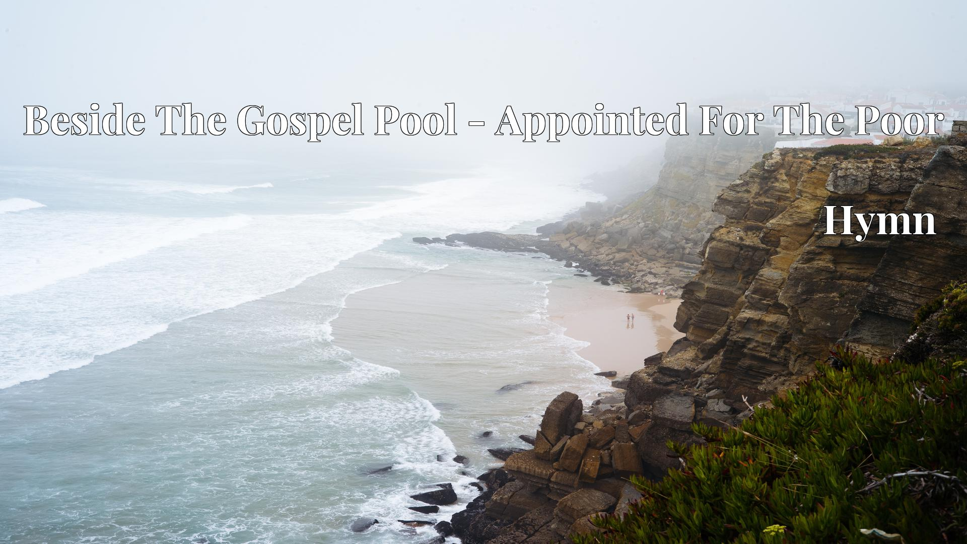 Beside The Gospel Pool - Appointed For The Poor Hymn