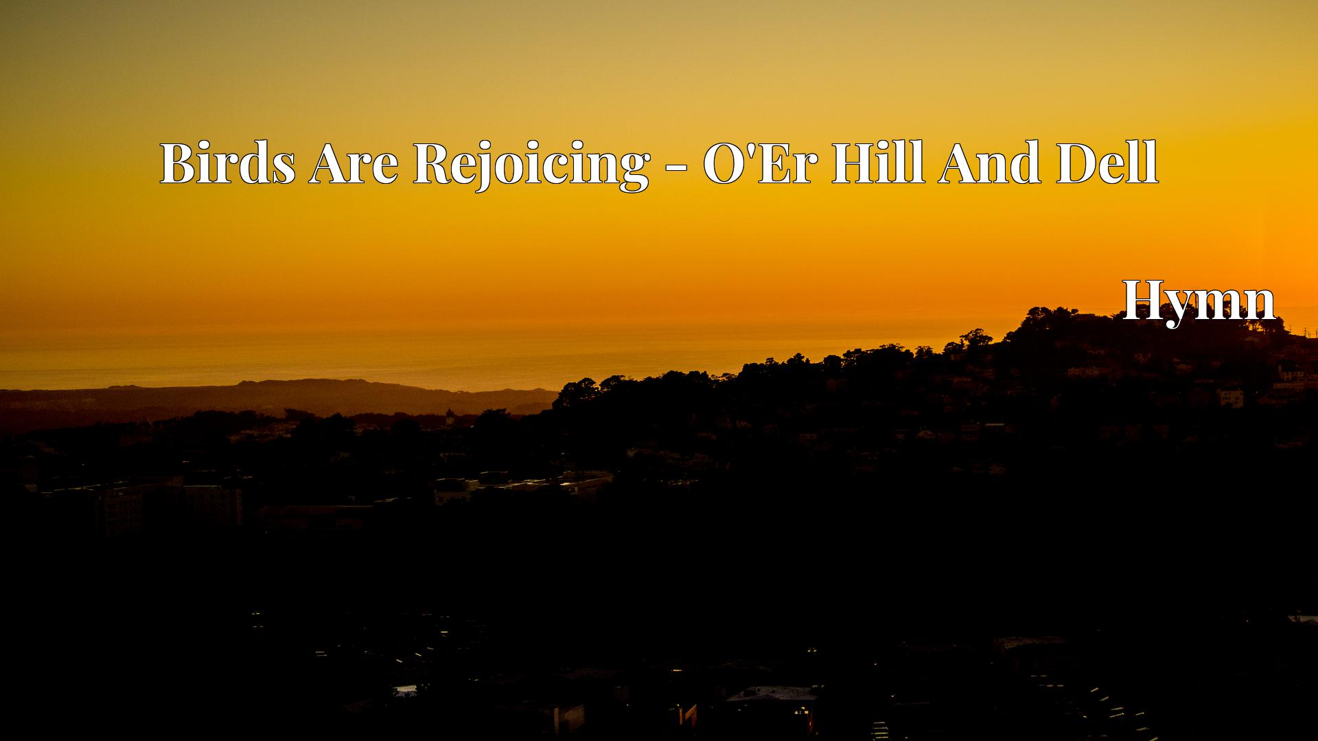 Birds Are Rejoicing - O'Er Hill And Dell Hymn