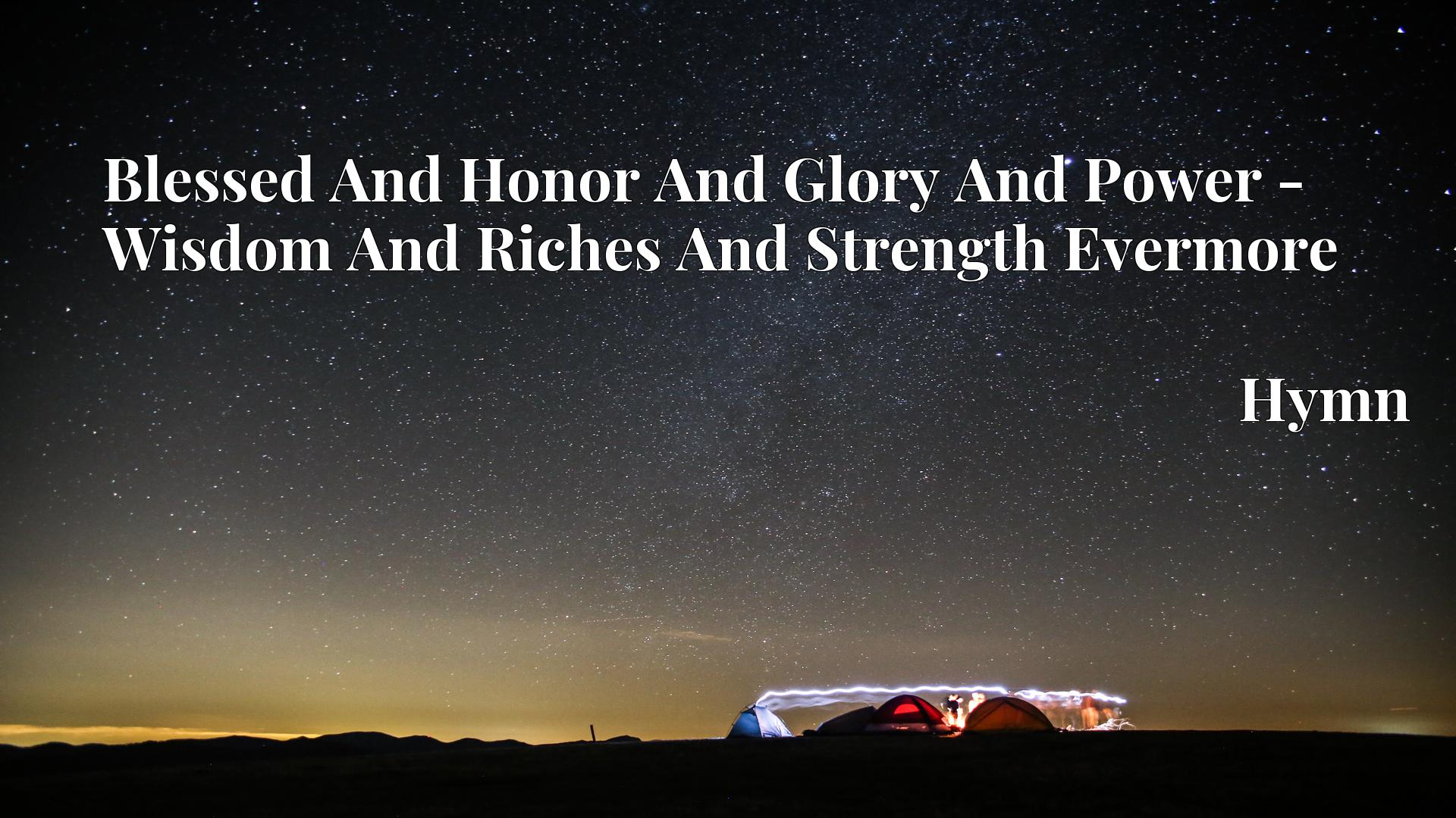 Blessed And Honor And Glory And Power - Wisdom And Riches And Strength Evermore Hymn
