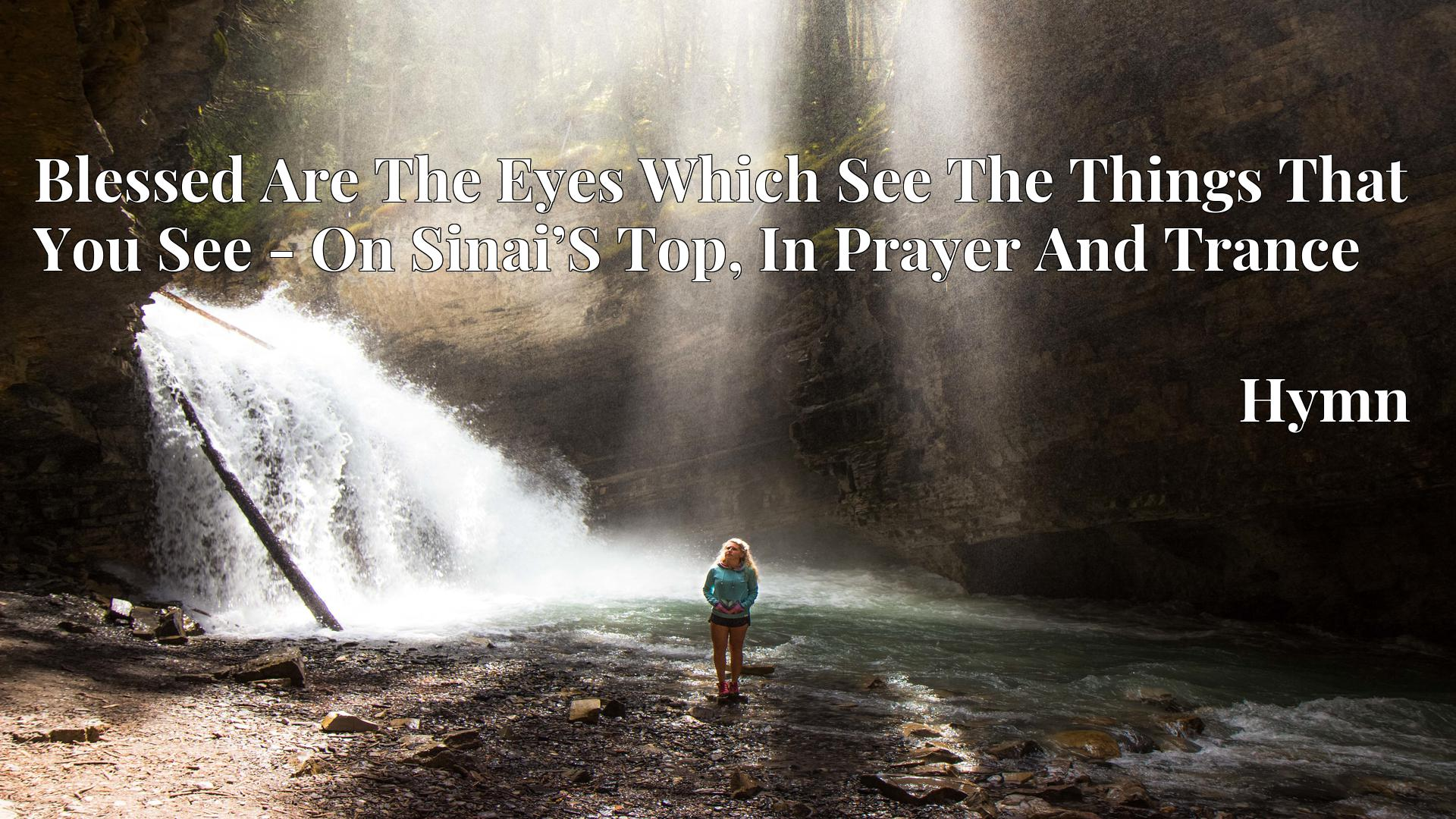 Blessed Are The Eyes Which See The Things That You See - On Sinai'S Top, In Prayer And Trance Hymn