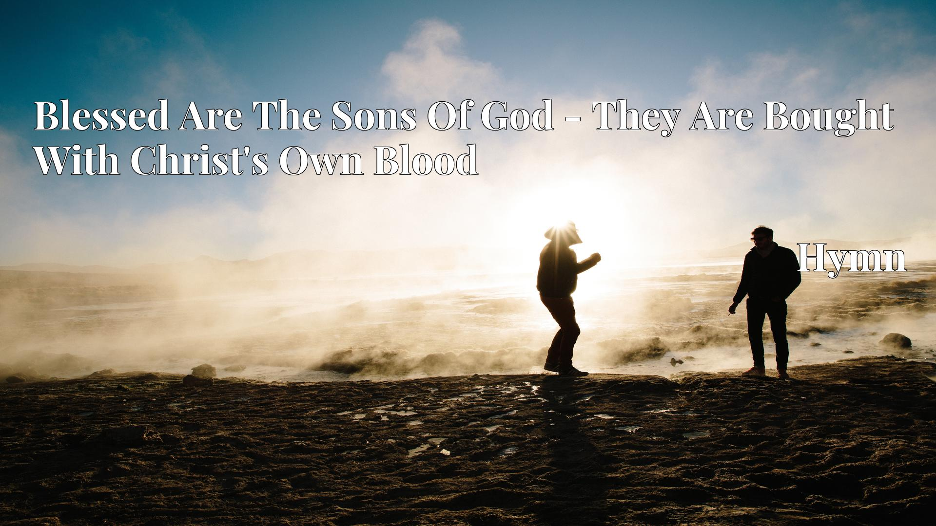 Blessed Are The Sons Of God - They Are Bought With Christ's Own Blood Hymn
