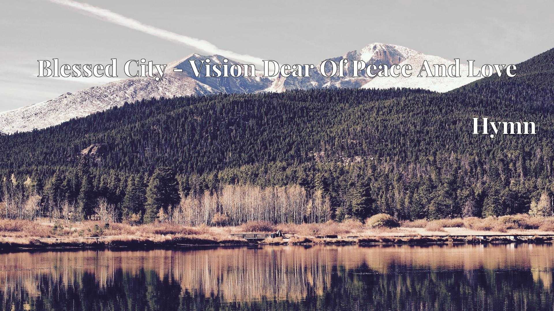 Blessed City - Vision Dear Of Peace And Love Hymn
