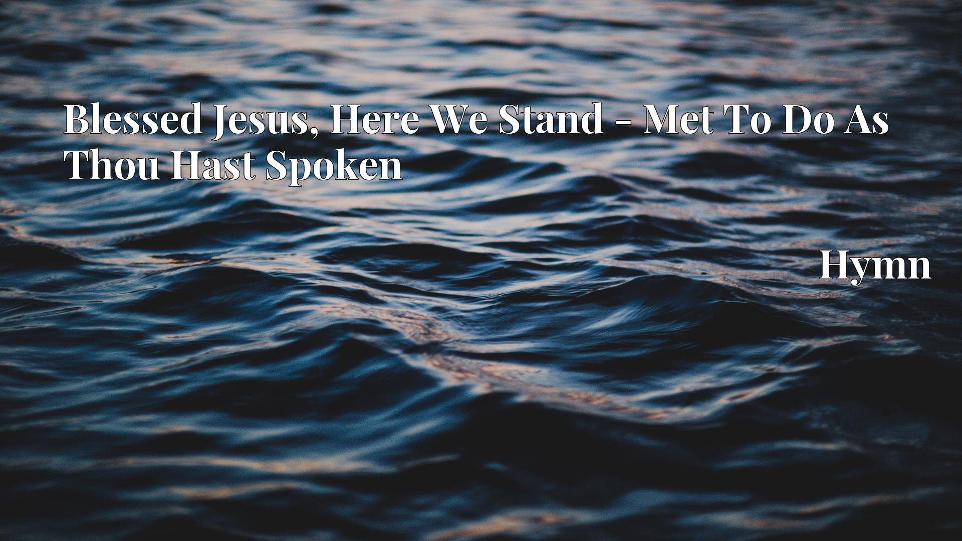 Blessed Jesus, Here We Stand - Met To Do As Thou Hast Spoken Hymn