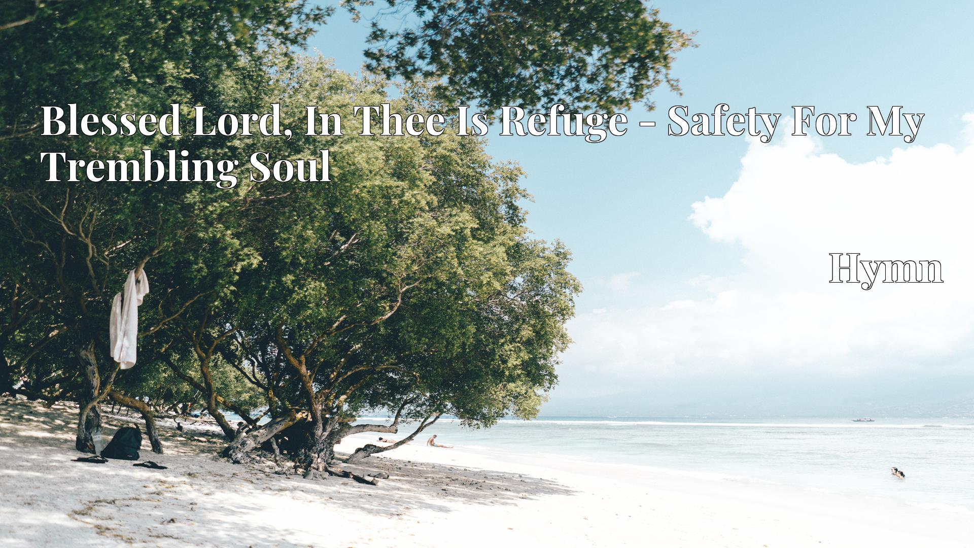 Blessed Lord, In Thee Is Refuge - Safety For My Trembling Soul Hymn