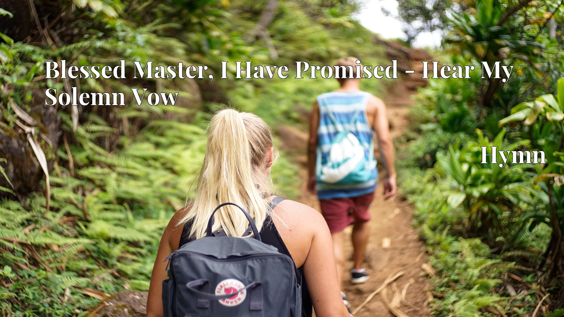 Blessed Master, I Have Promised - Hear My Solemn Vow Hymn