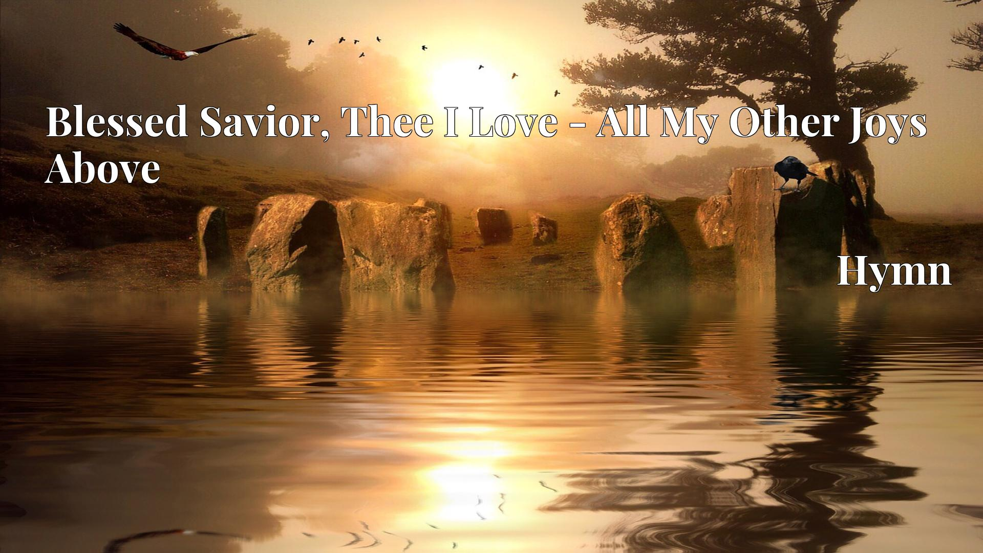 Blessed Savior, Thee I Love - All My Other Joys Above - Hymn