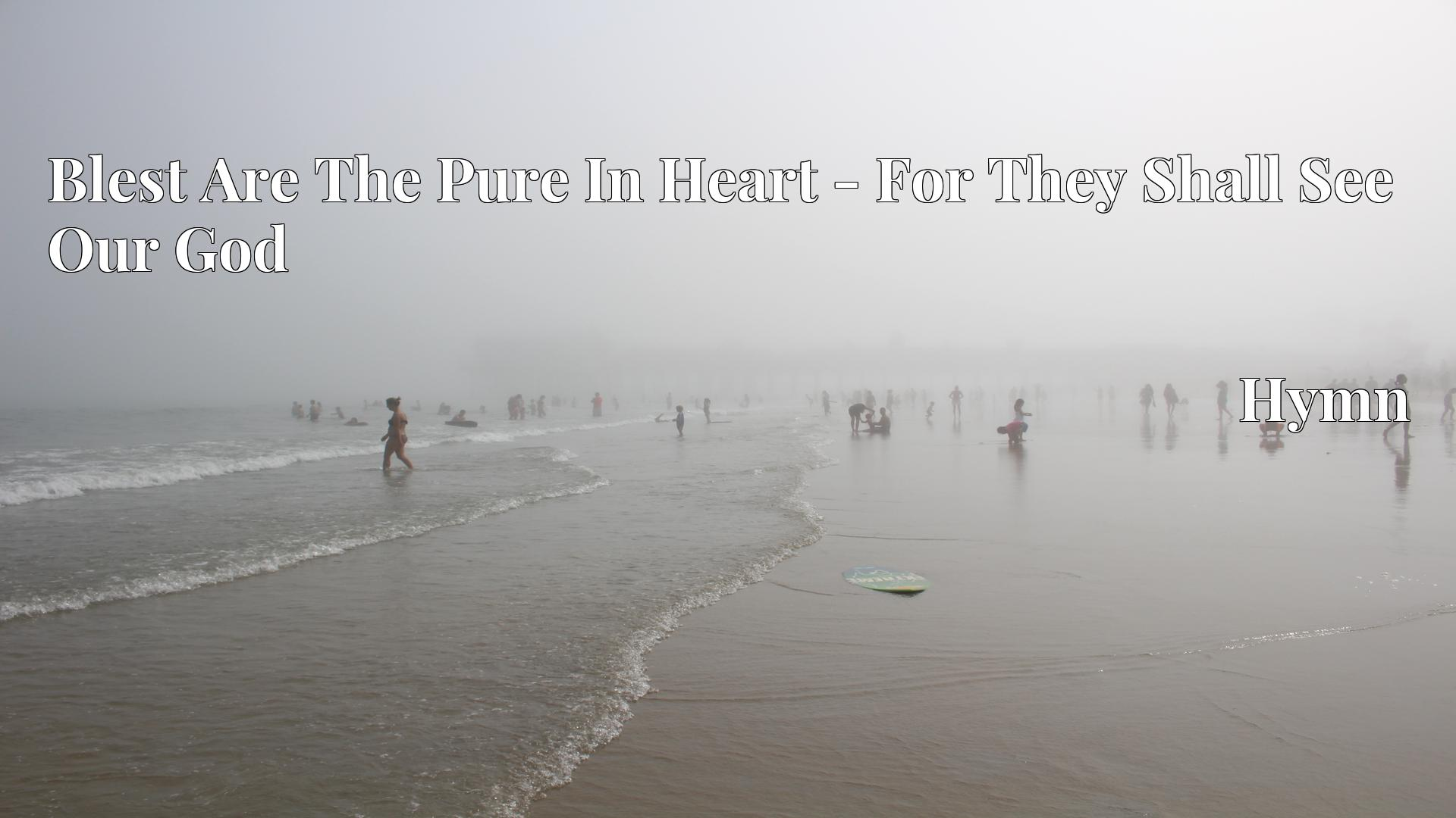 Blest Are The Pure In Heart - For They Shall See Our God - Hymn