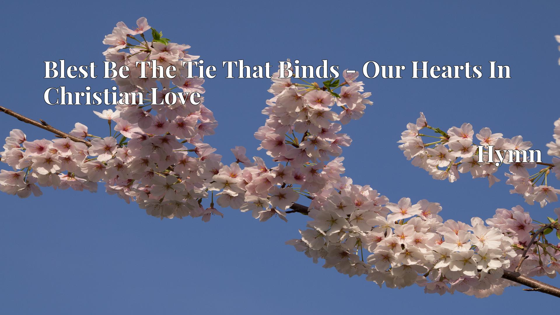 Blest Be The Tie That Binds - Our Hearts In Christian Love Hymn