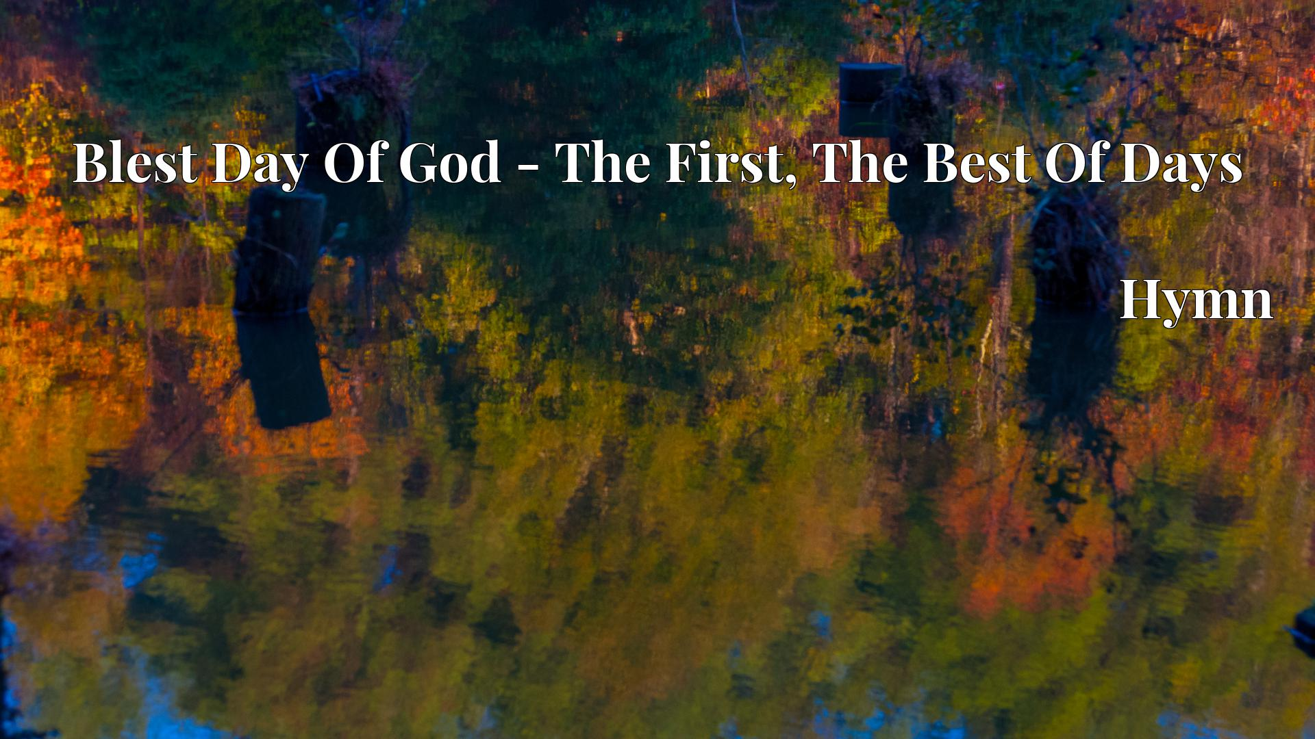 Blest Day Of God - The First, The Best Of Days Hymn