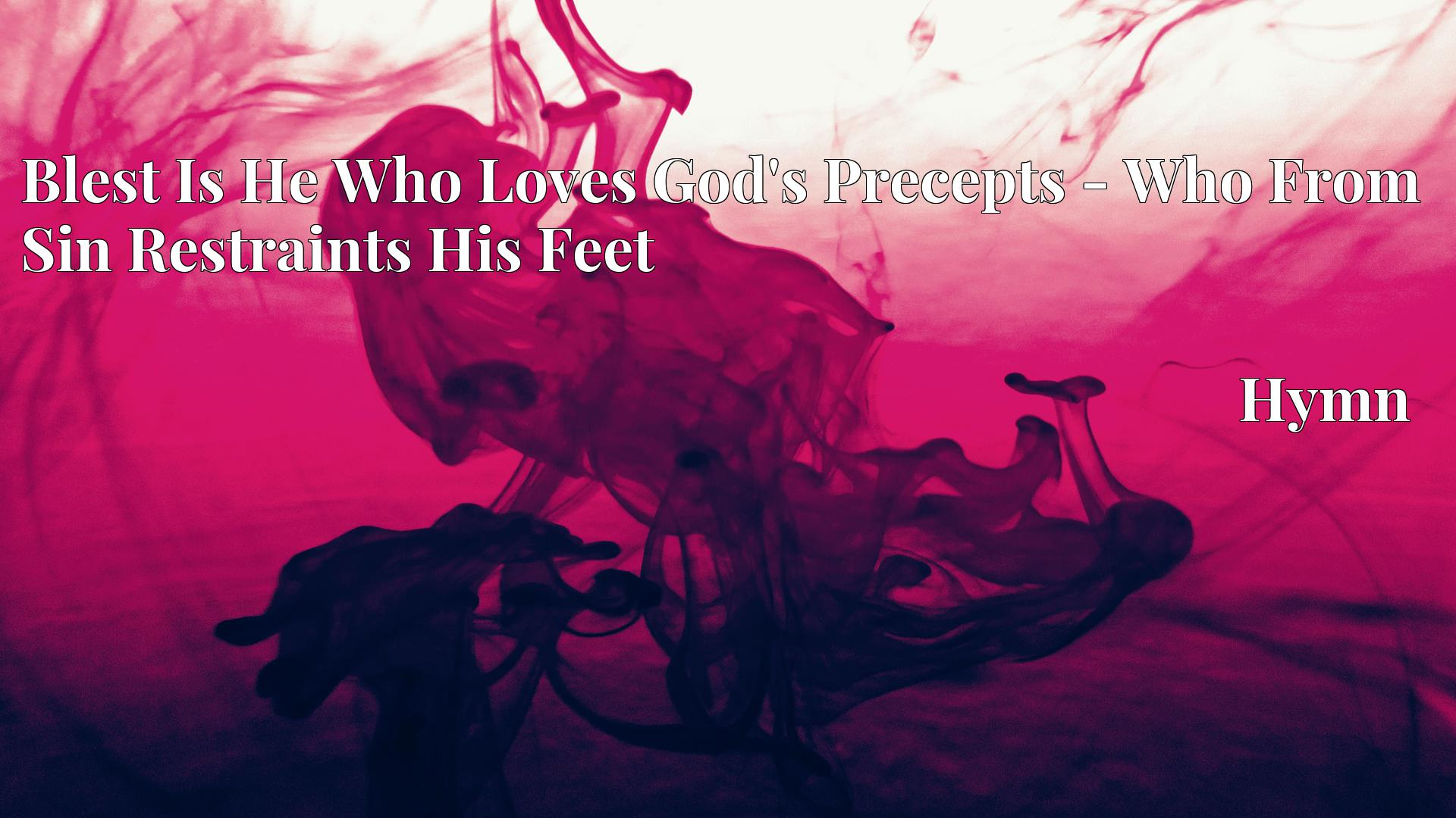 Blest Is He Who Loves God's Precepts - Who From Sin Restraints His Feet Hymn