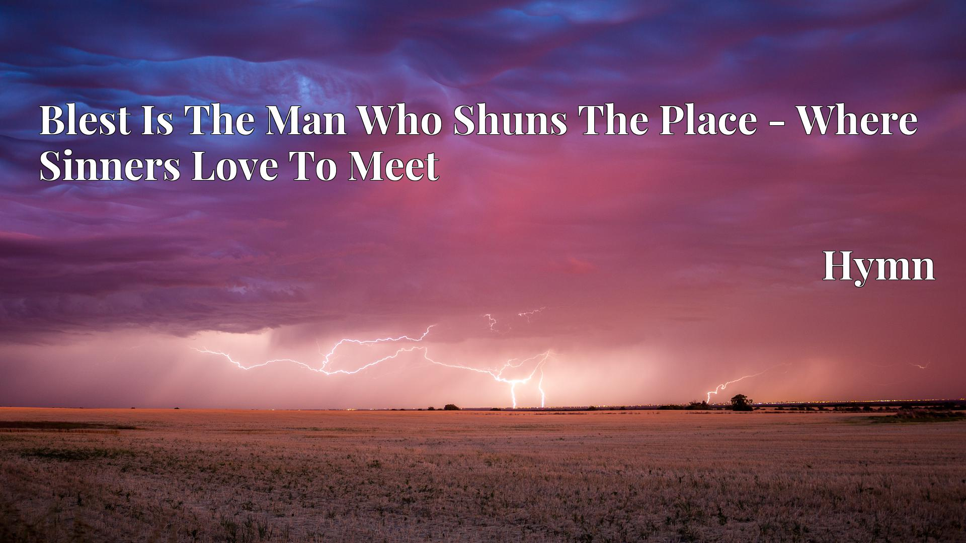 Blest Is The Man Who Shuns The Place - Where Sinners Love To Meet Hymn