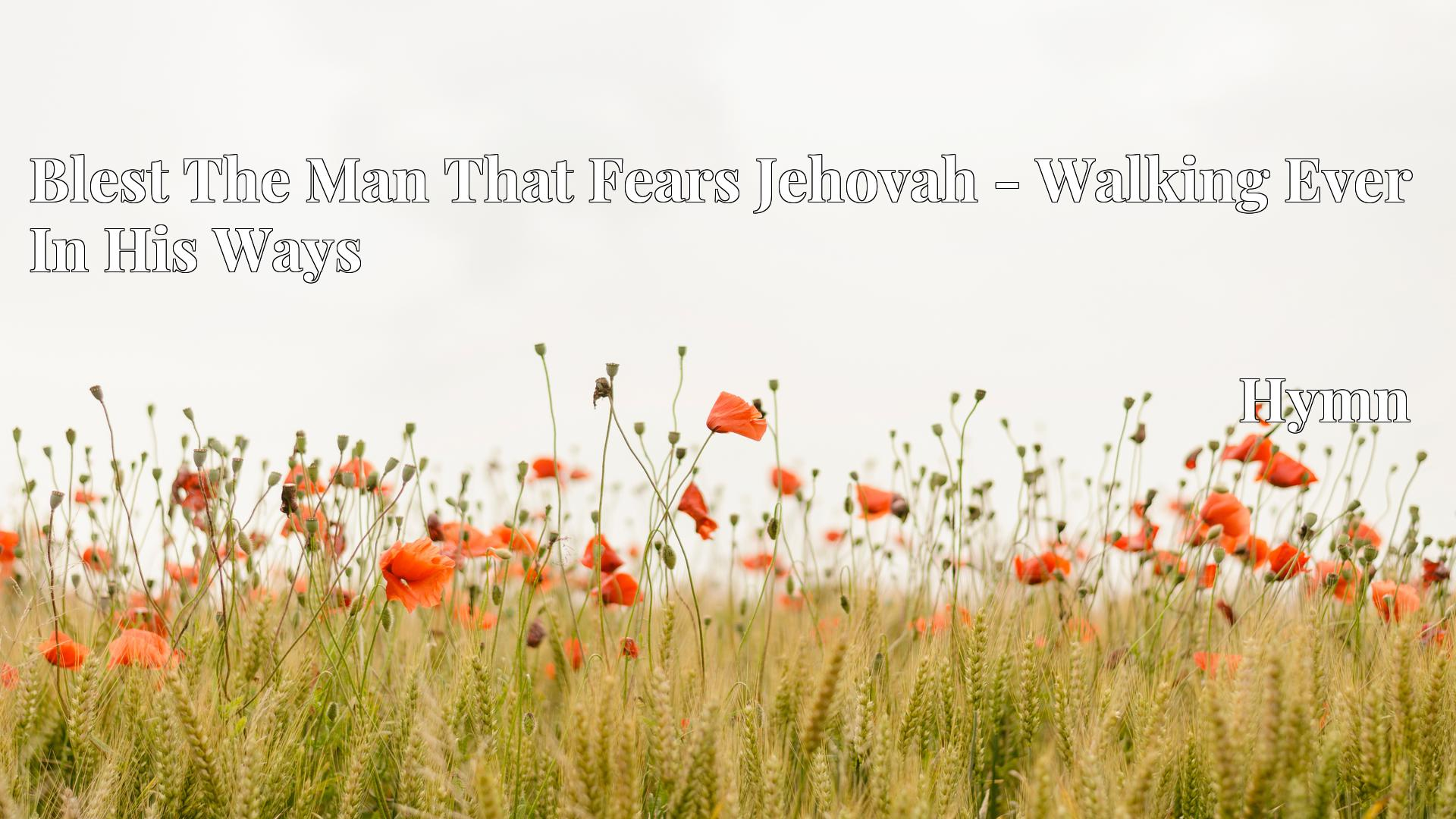 Blest The Man That Fears Jehovah - Walking Ever In His Ways Hymn