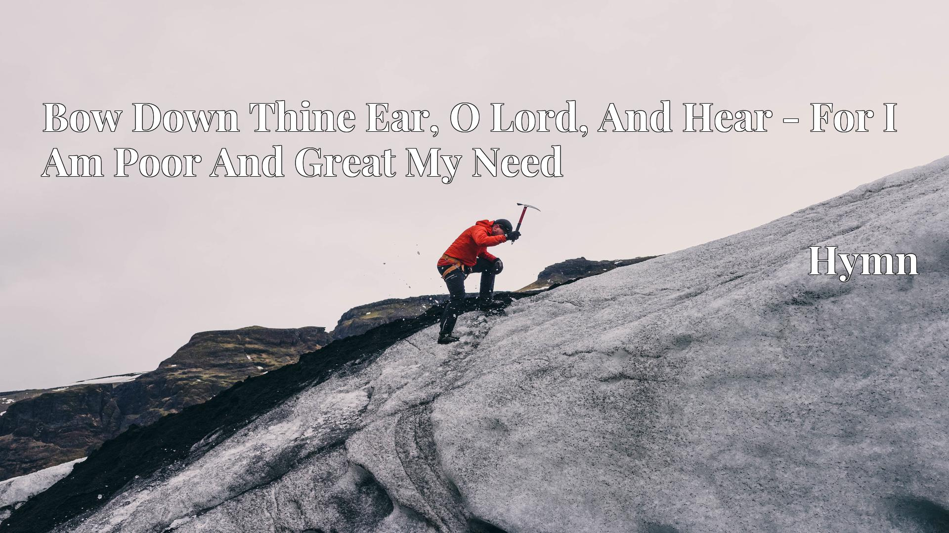 Bow Down Thine Ear, O Lord, And Hear - For I Am Poor And Great My Need - Hymn