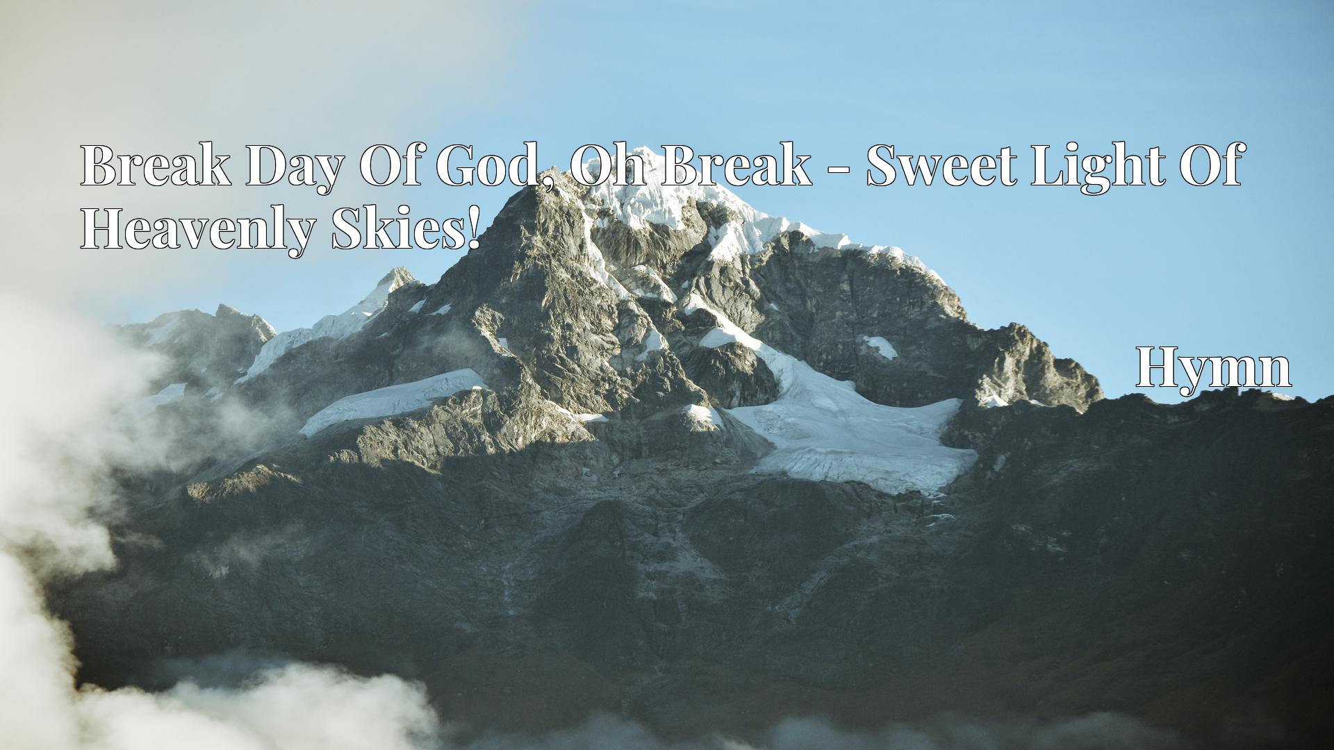 Break Day Of God, Oh Break - Sweet Light Of Heavenly Skies! - Hymn