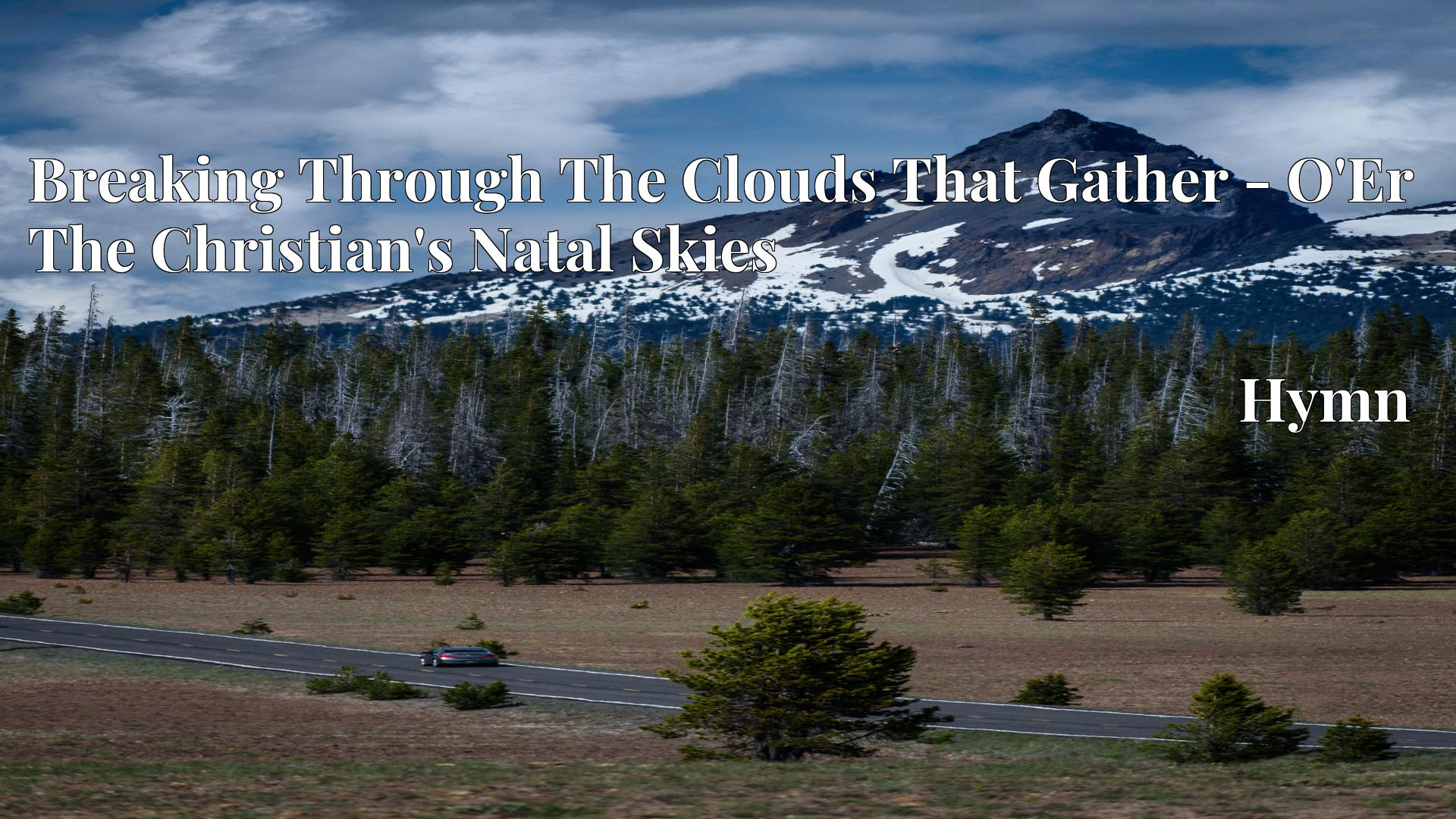 Breaking Through The Clouds That Gather - O'Er The Christian's Natal Skies Hymn