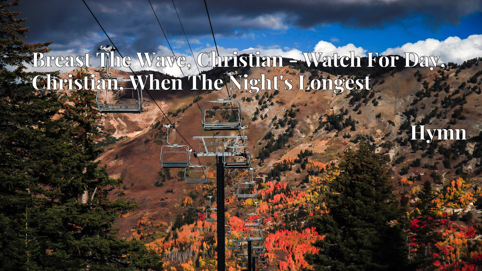 Breast The Wave, Christian - Watch For Day, Christian, When The Night's Longest - Hymn