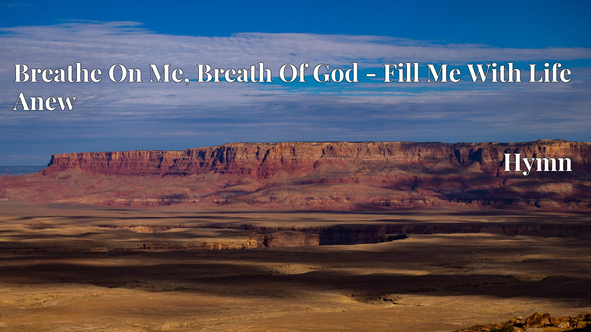 Breathe On Me, Breath Of God - Fill Me With Life Anew - Hymn