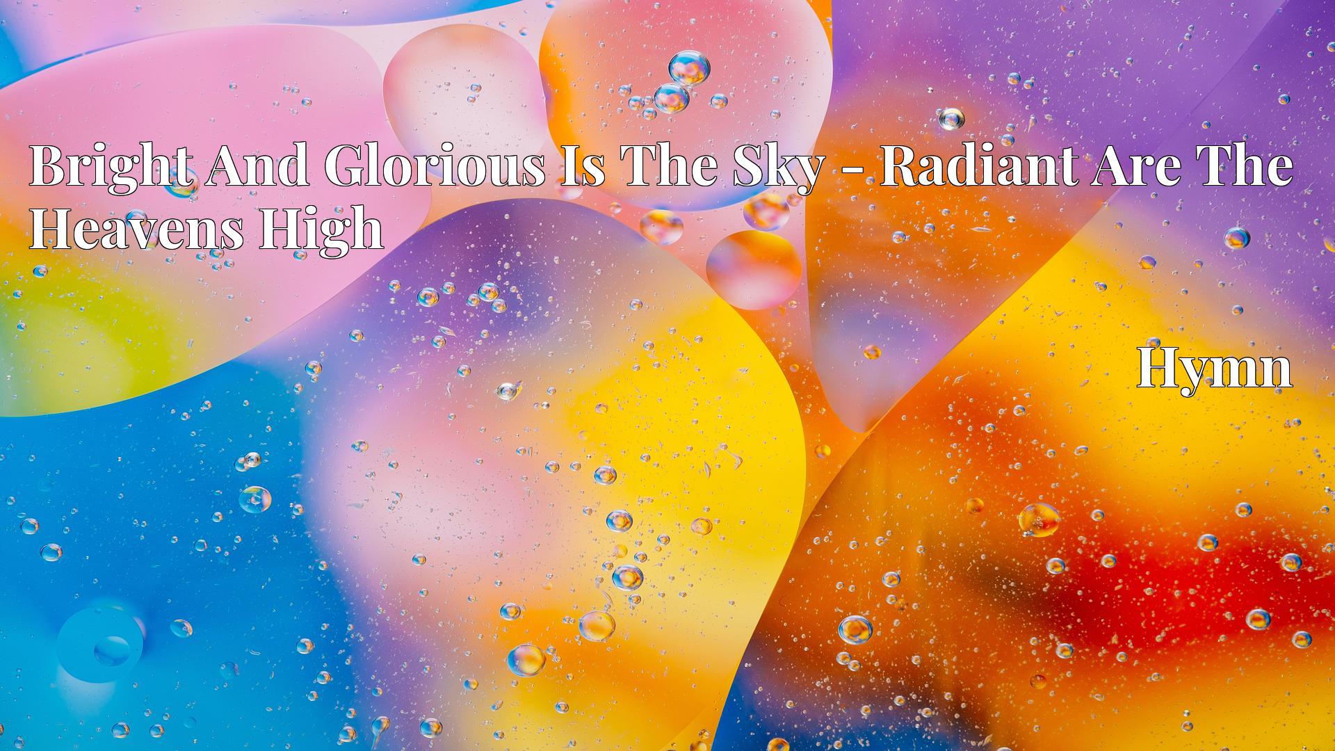 Bright And Glorious Is The Sky - Radiant Are The Heavens High Hymn