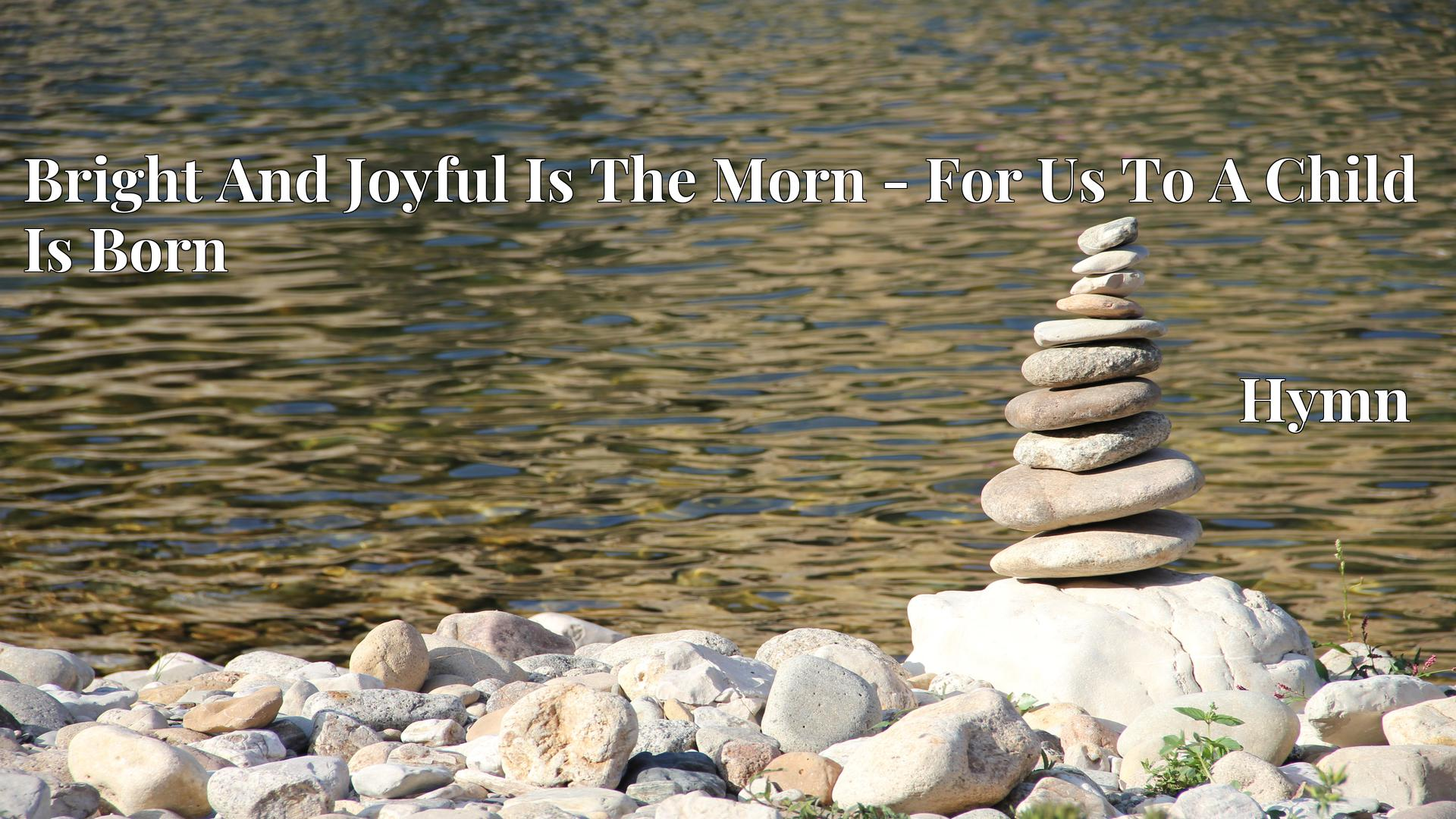 Bright And Joyful Is The Morn - For Us To A Child Is Born Hymn