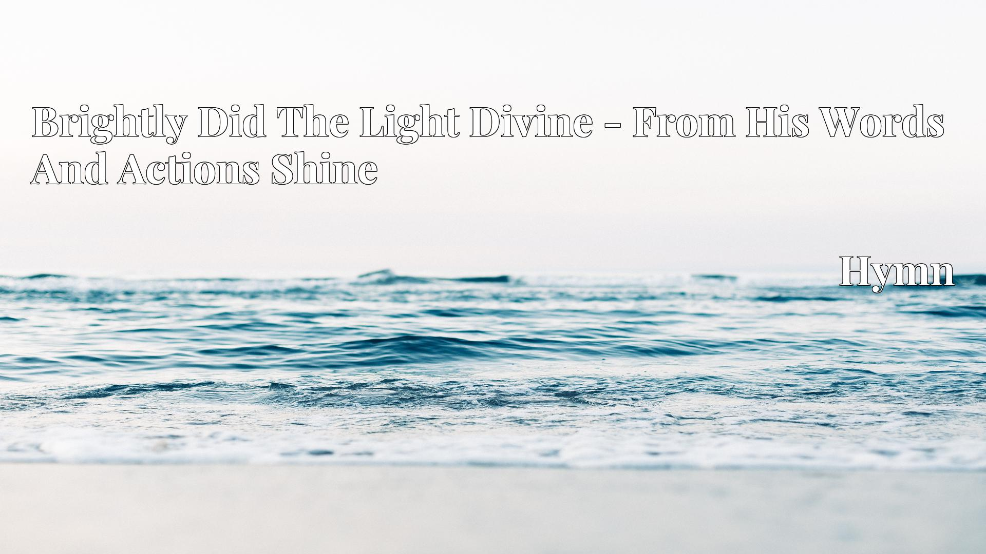 Brightly Did The Light Divine - From His Words And Actions Shine Hymn