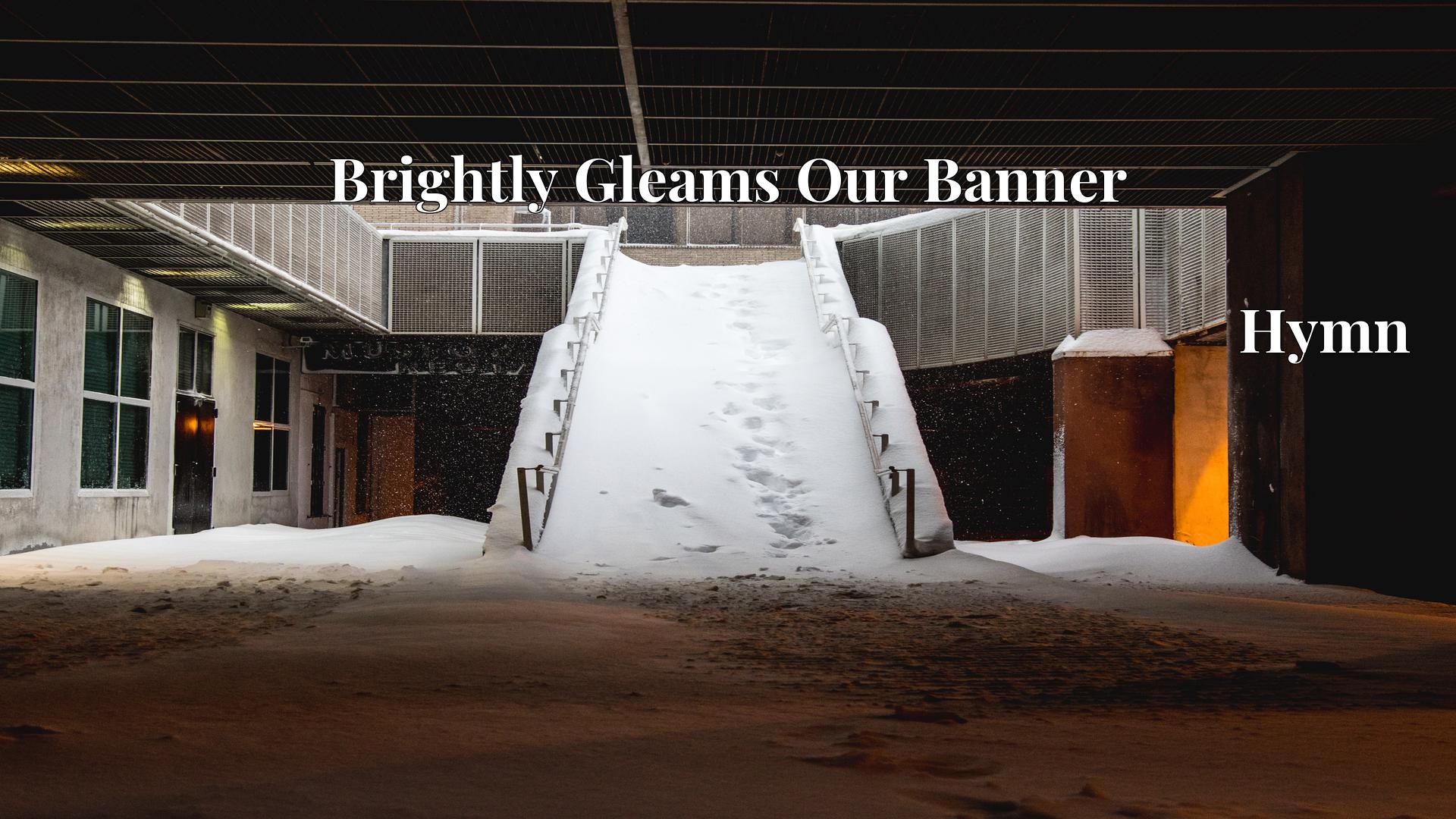 Brightly Gleams Our Banner Hymn
