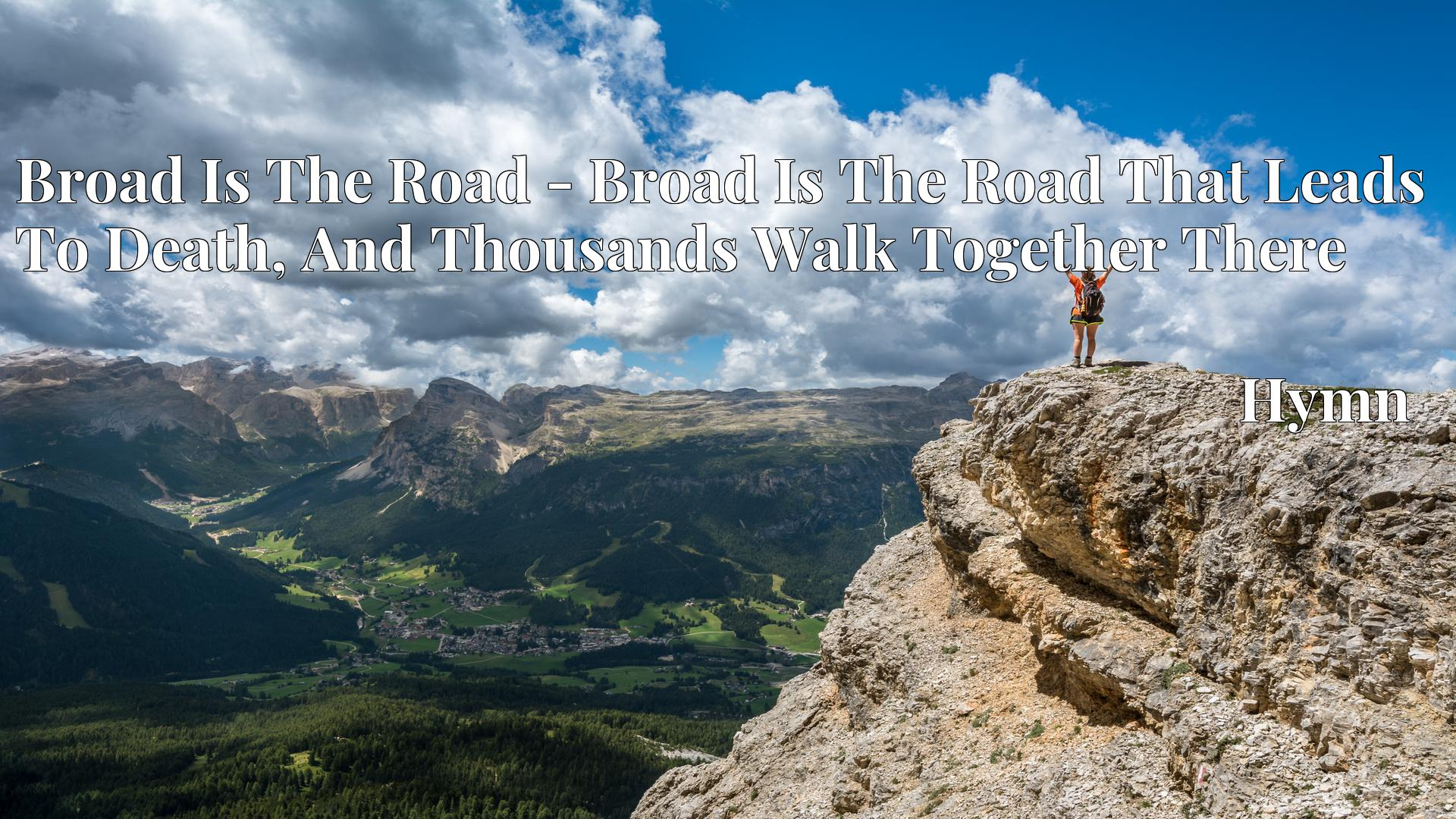 Broad Is The Road - Broad Is The Road That Leads To Death, And Thousands Walk Together There - Hymn
