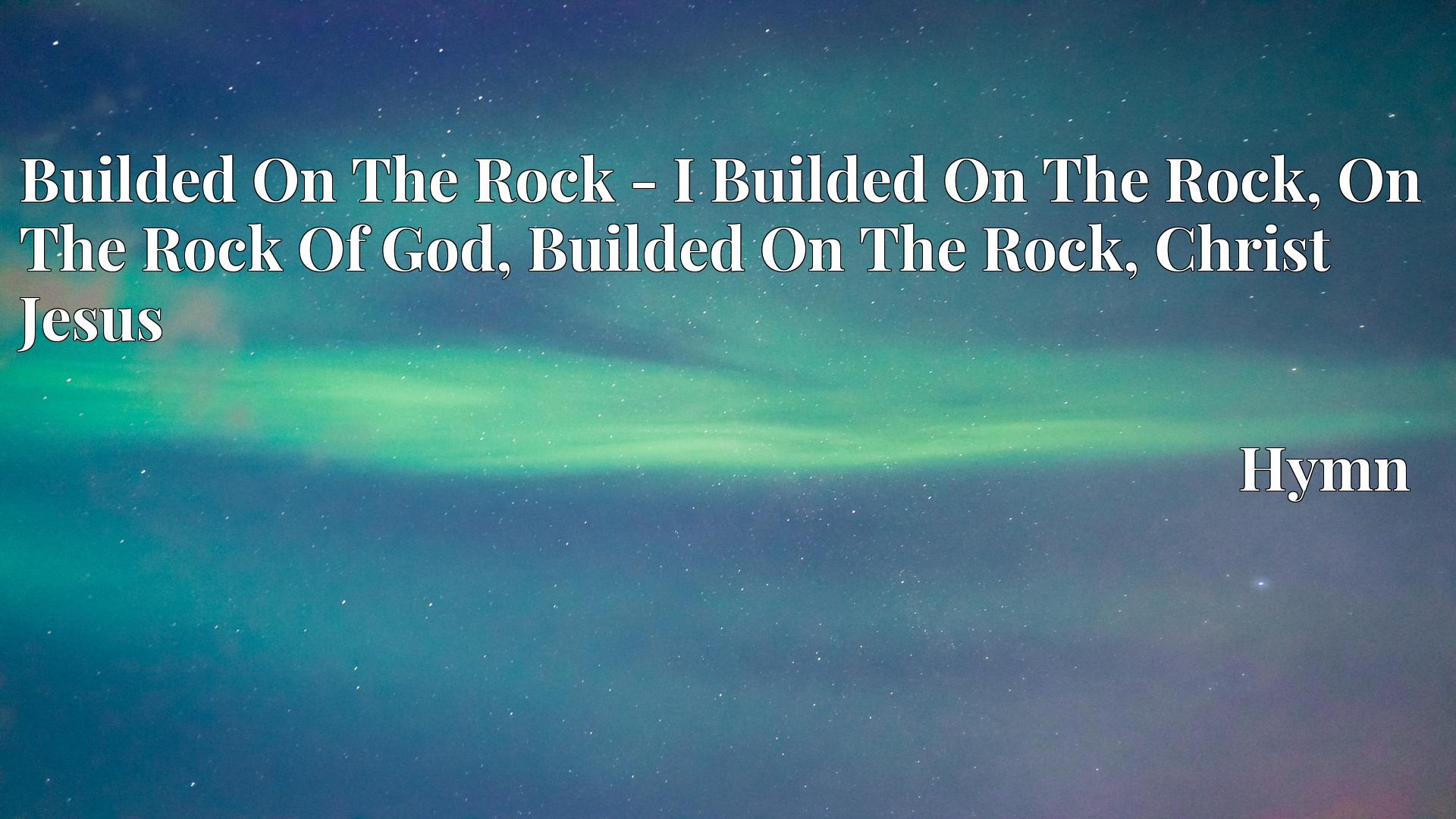 Builded On The Rock - I Builded On The Rock, On The Rock Of God, Builded On The Rock, Christ Jesus Hymn