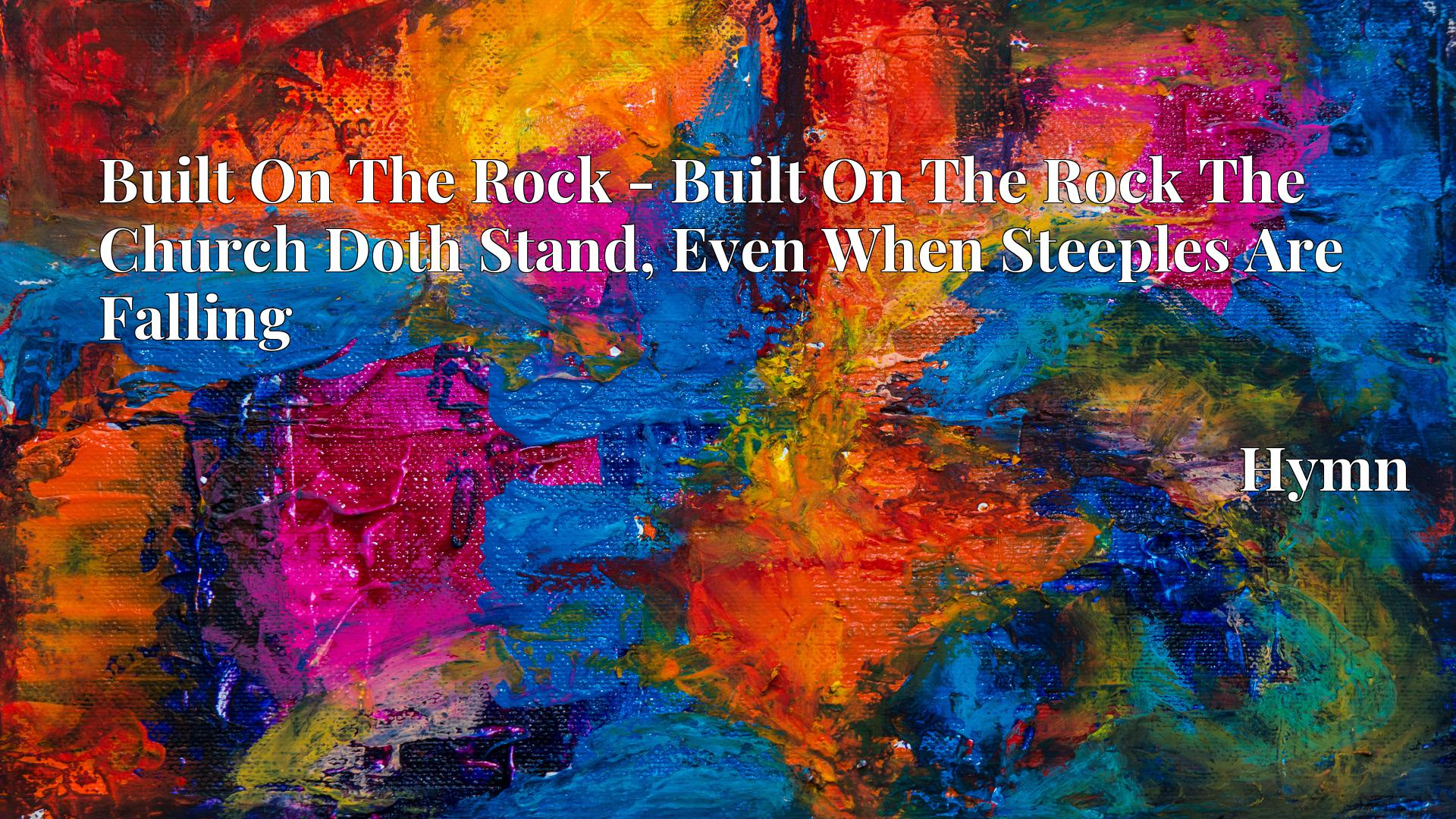 Built On The Rock - Built On The Rock The Church Doth Stand, Even When Steeples Are Falling - Hymn