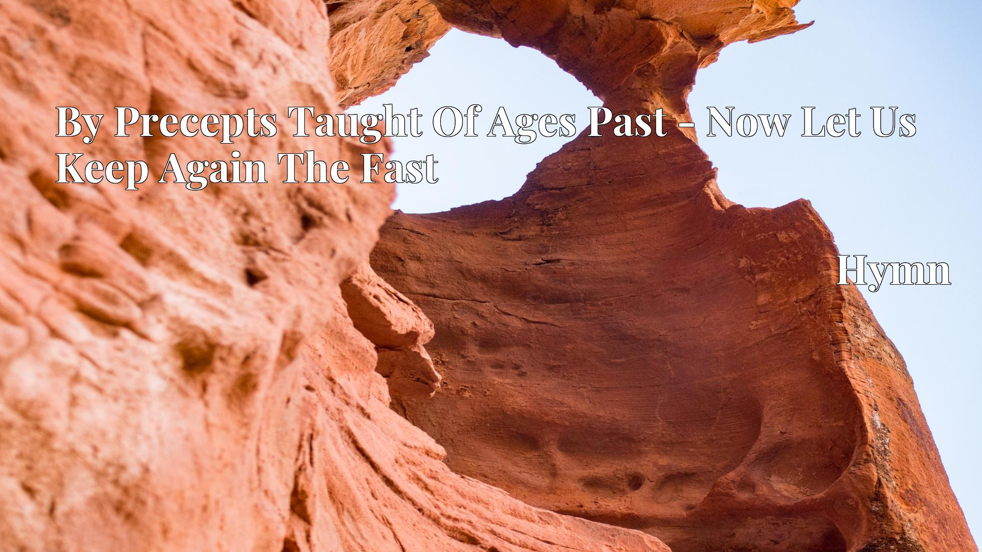 By Precepts Taught Of Ages Past - Now Let Us Keep Again The Fast Hymn