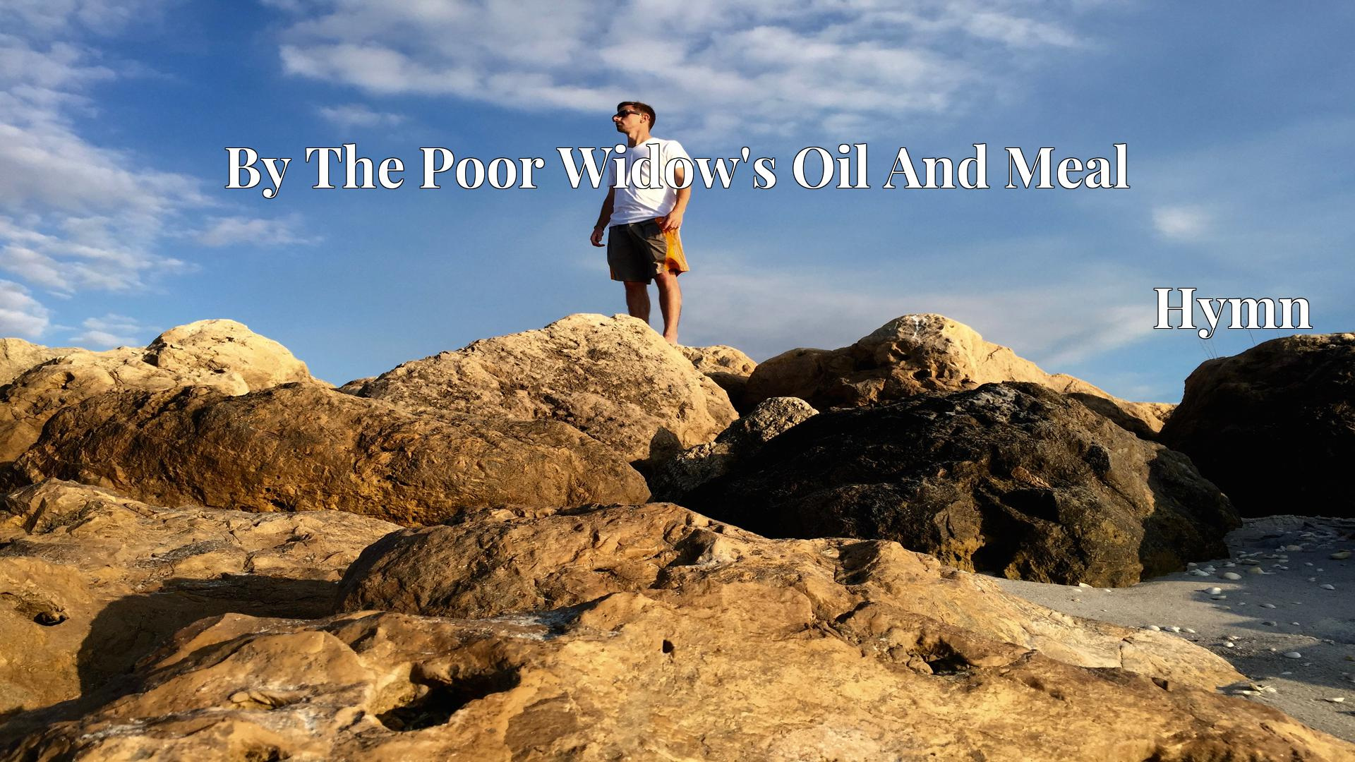 By The Poor Widow's Oil And Meal Hymn