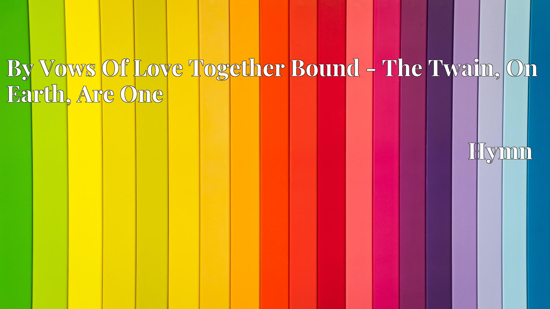 By Vows Of Love Together Bound - The Twain, On Earth, Are One Hymn
