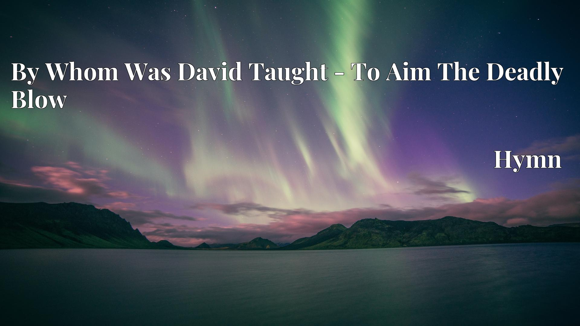 By Whom Was David Taught - To Aim The Deadly Blow Hymn
