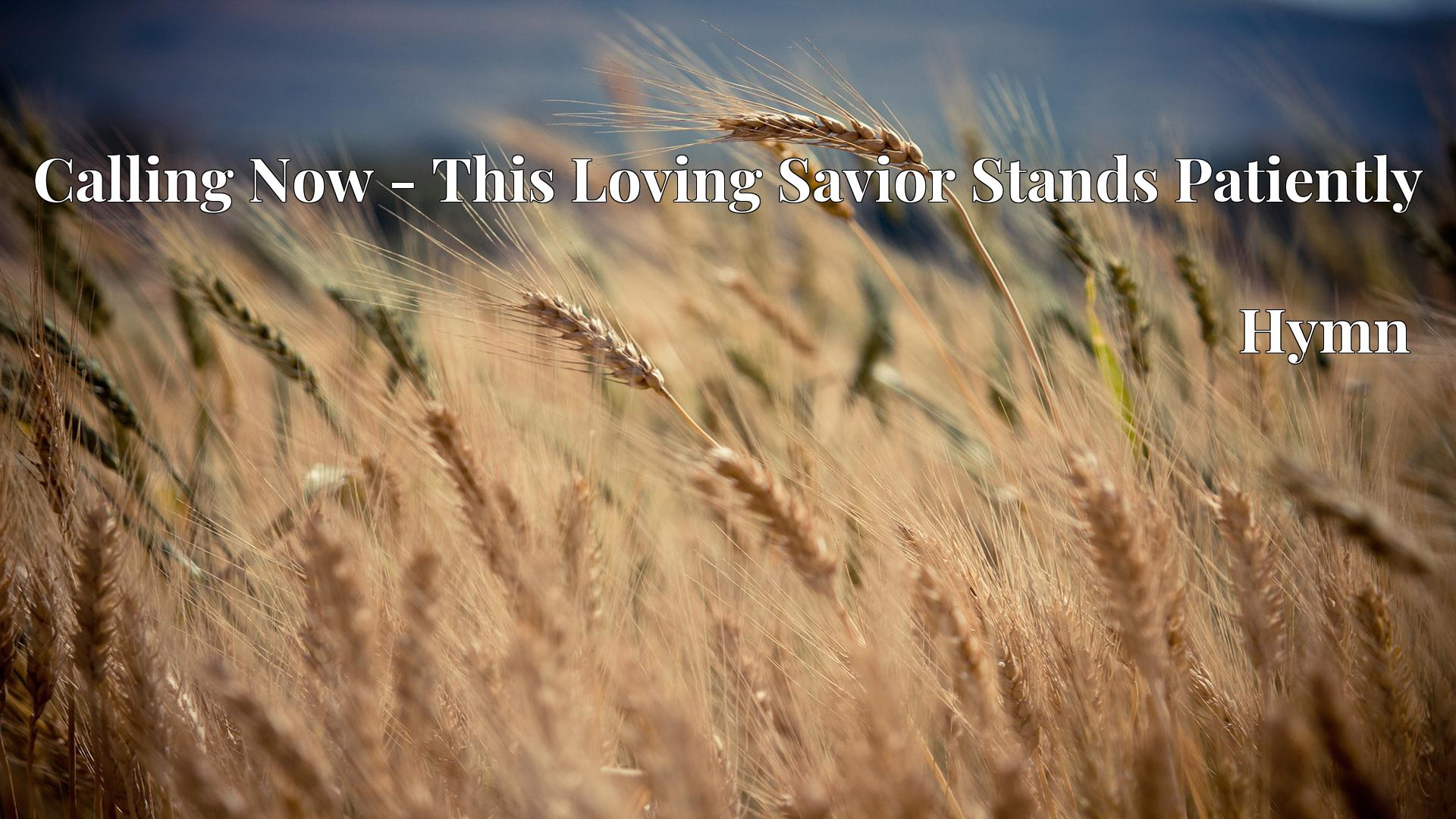 Calling Now - This Loving Savior Stands Patiently Hymn